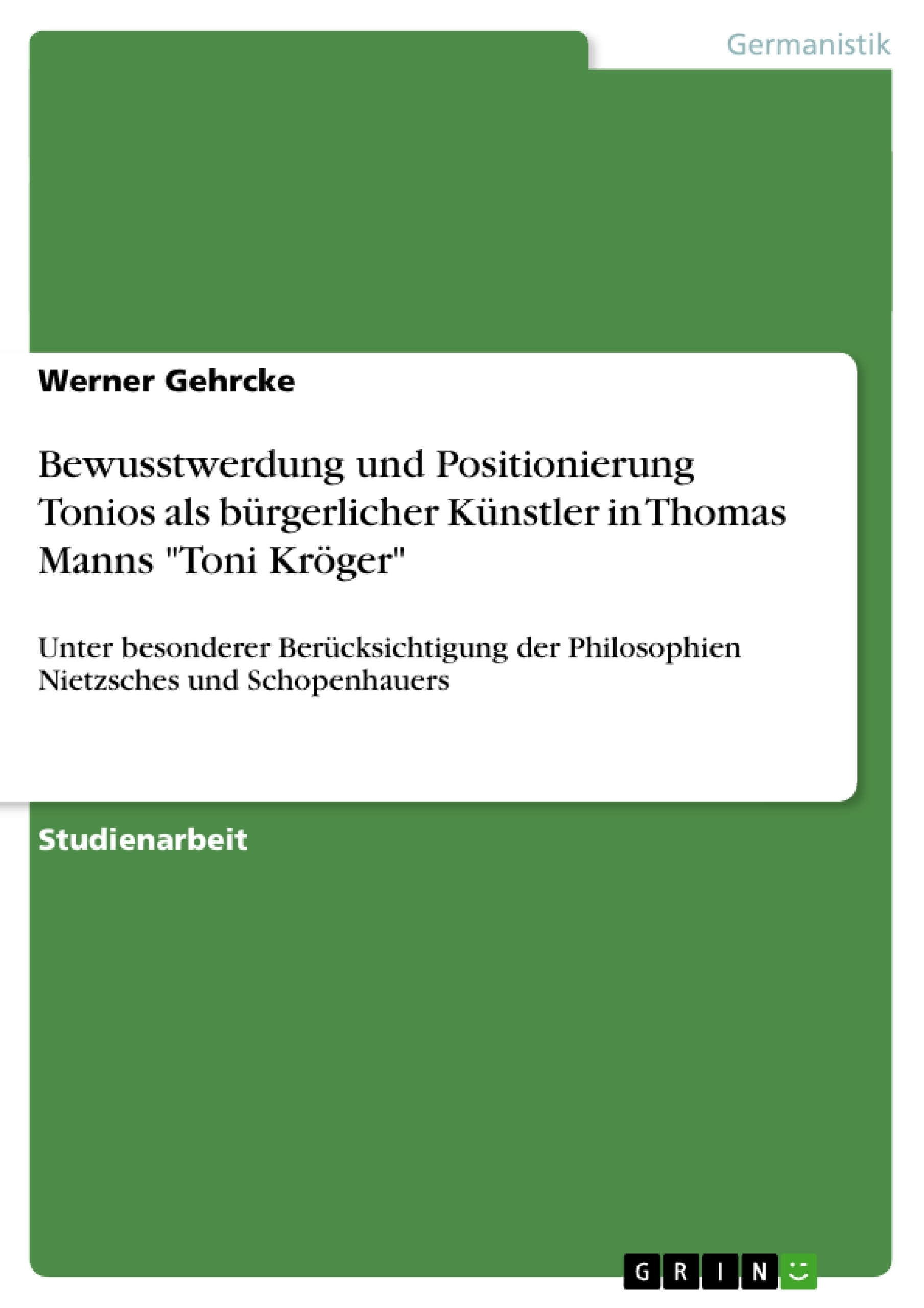 """Titel: Bewusstwerdung und Positionierung Tonios als bürgerlicher Künstler in Thomas Manns """"Toni Kröger"""""""