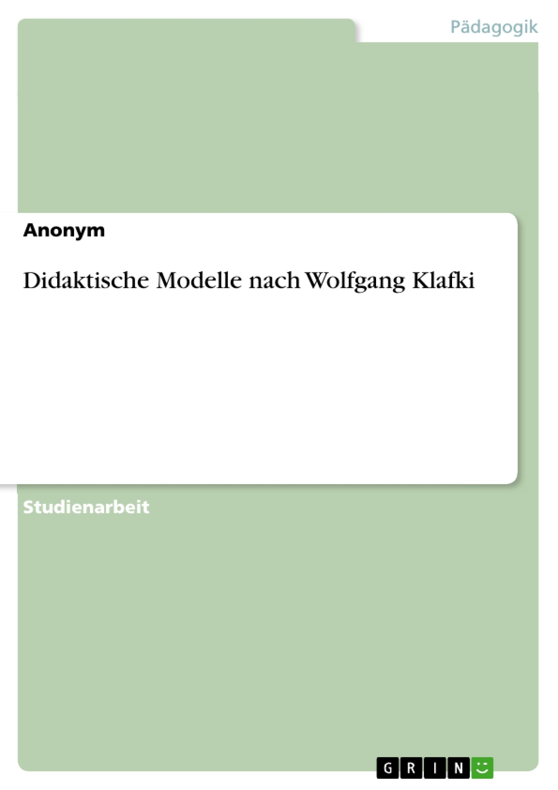 Titel: Didaktische Modelle nach Wolfgang Klafki