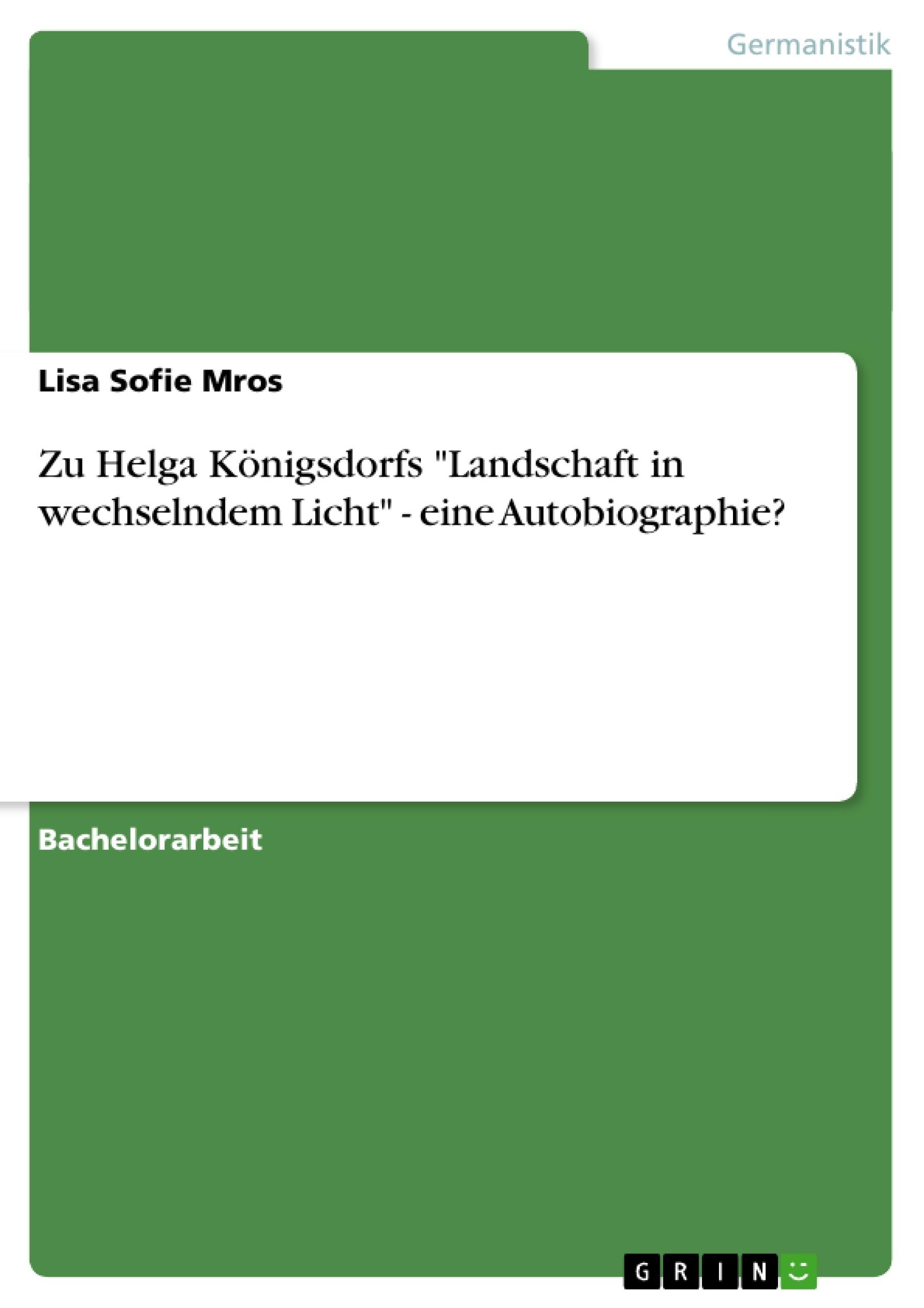 """Titel: Zu Helga Königsdorfs """"Landschaft in wechselndem Licht"""" - eine Autobiographie?"""