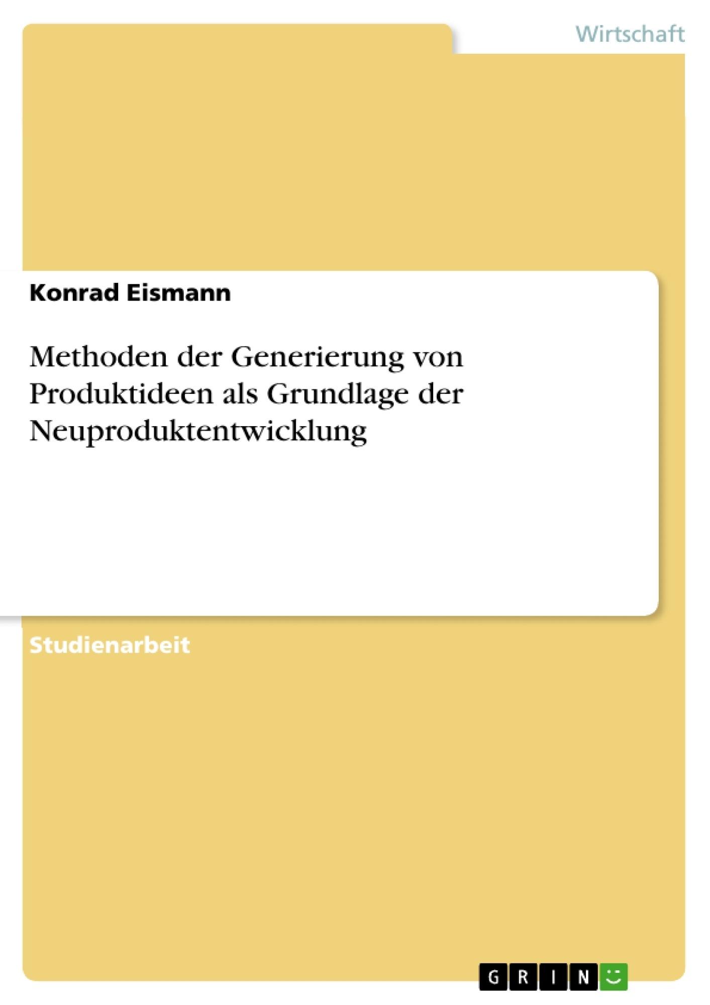 Titel: Methoden der Generierung von Produktideen als Grundlage der Neuproduktentwicklung