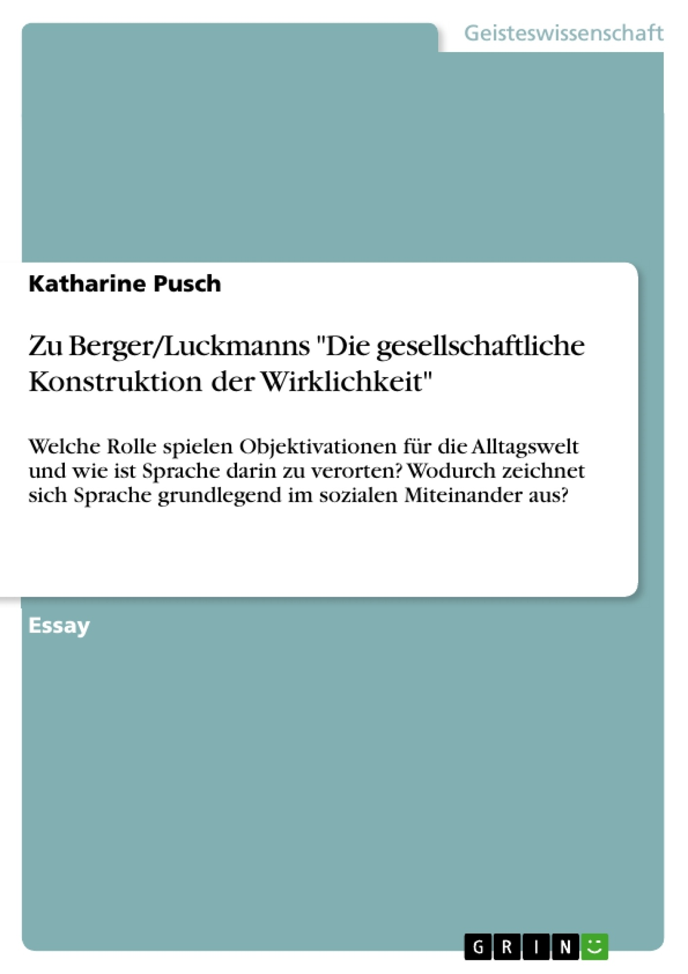 """Titel: Zu Berger/Luckmanns """"Die gesellschaftliche Konstruktion der Wirklichkeit"""""""
