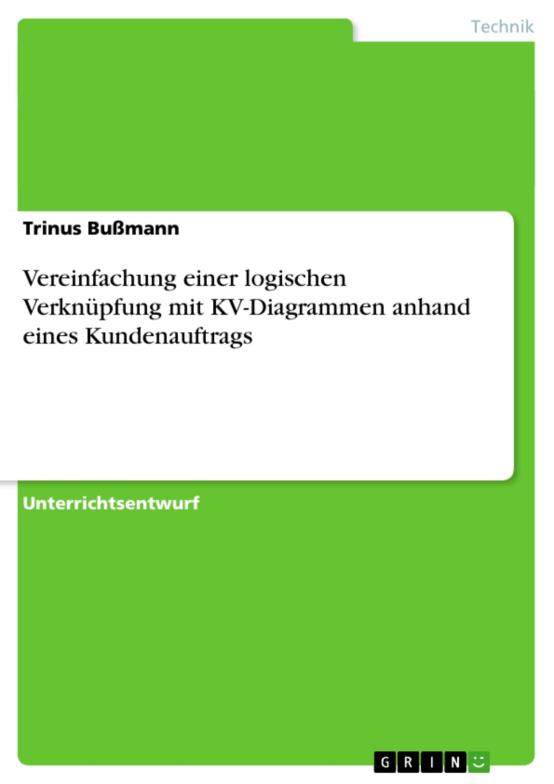 Titel: Vereinfachung einer logischen Verknüpfung mit KV-Diagrammen anhand eines Kundenauftrags