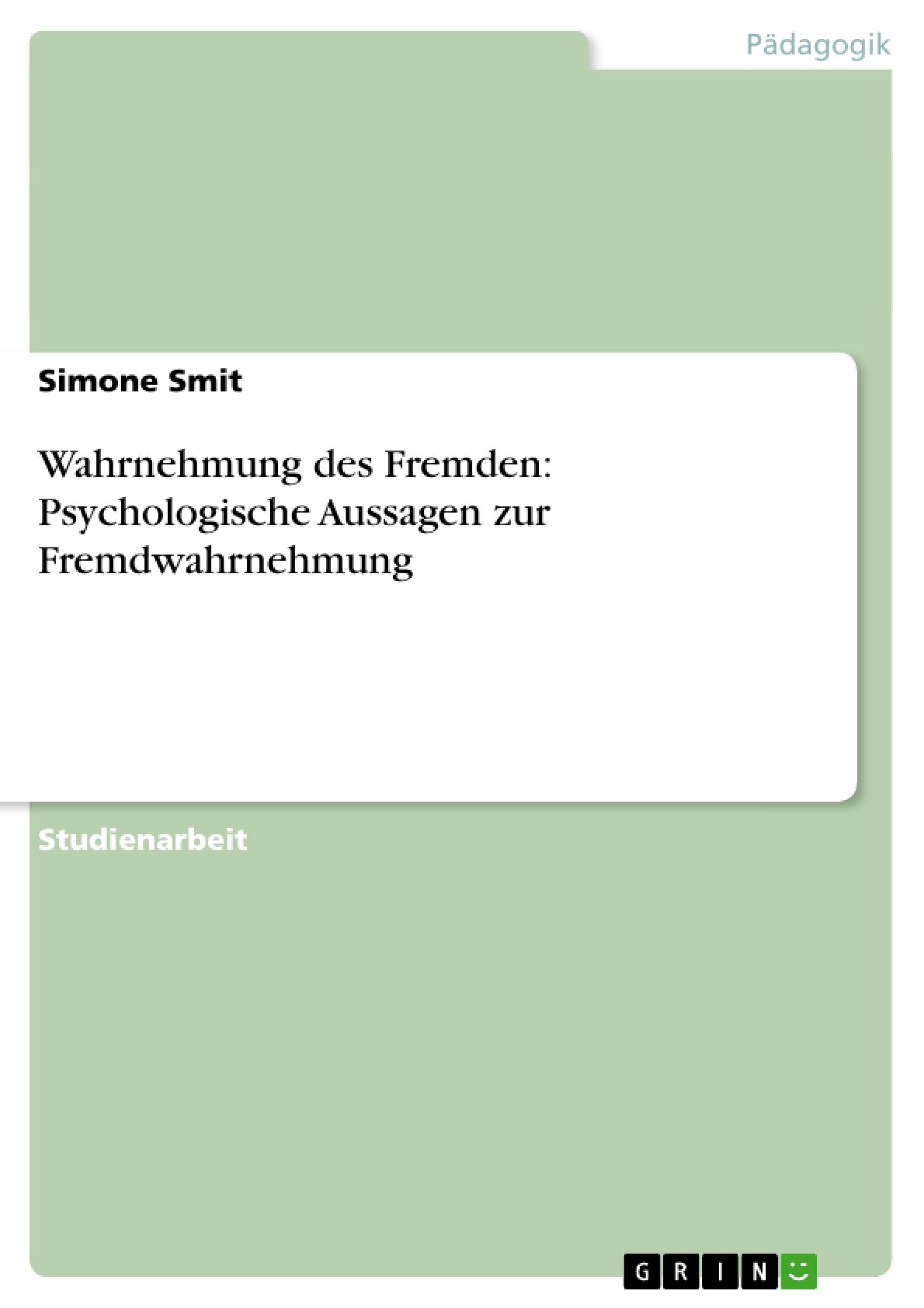 Titel: Wahrnehmung des Fremden: Psychologische Aussagen zur Fremdwahrnehmung