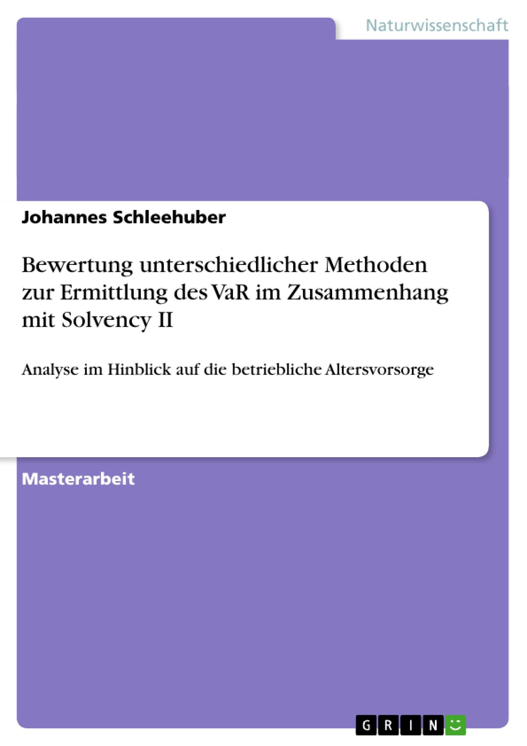 Titel: Bewertung unterschiedlicher Methoden zur Ermittlung des VaR im Zusammenhang mit Solvency II