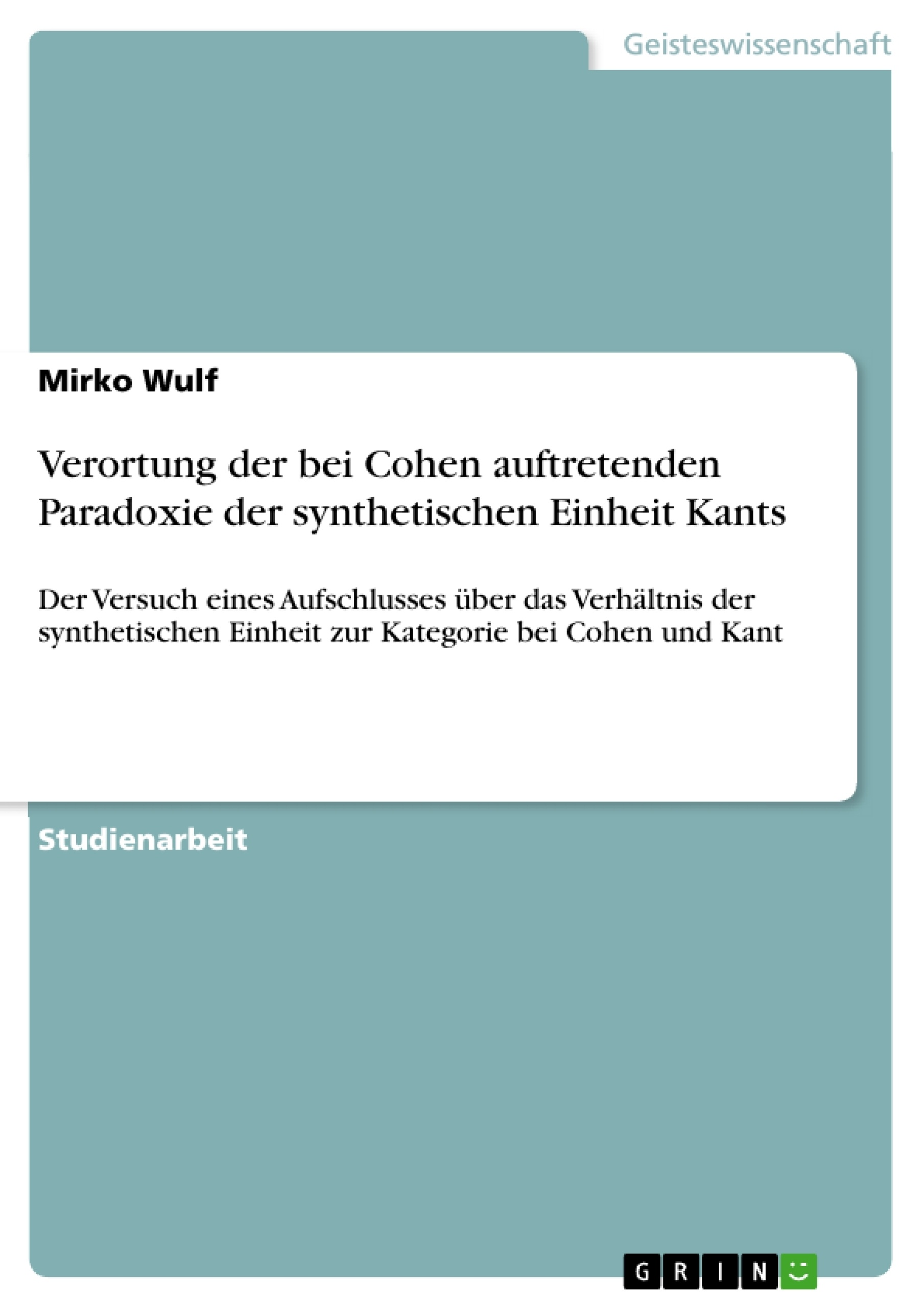 Titel: Verortung der bei Cohen auftretenden Paradoxie der synthetischen Einheit Kants