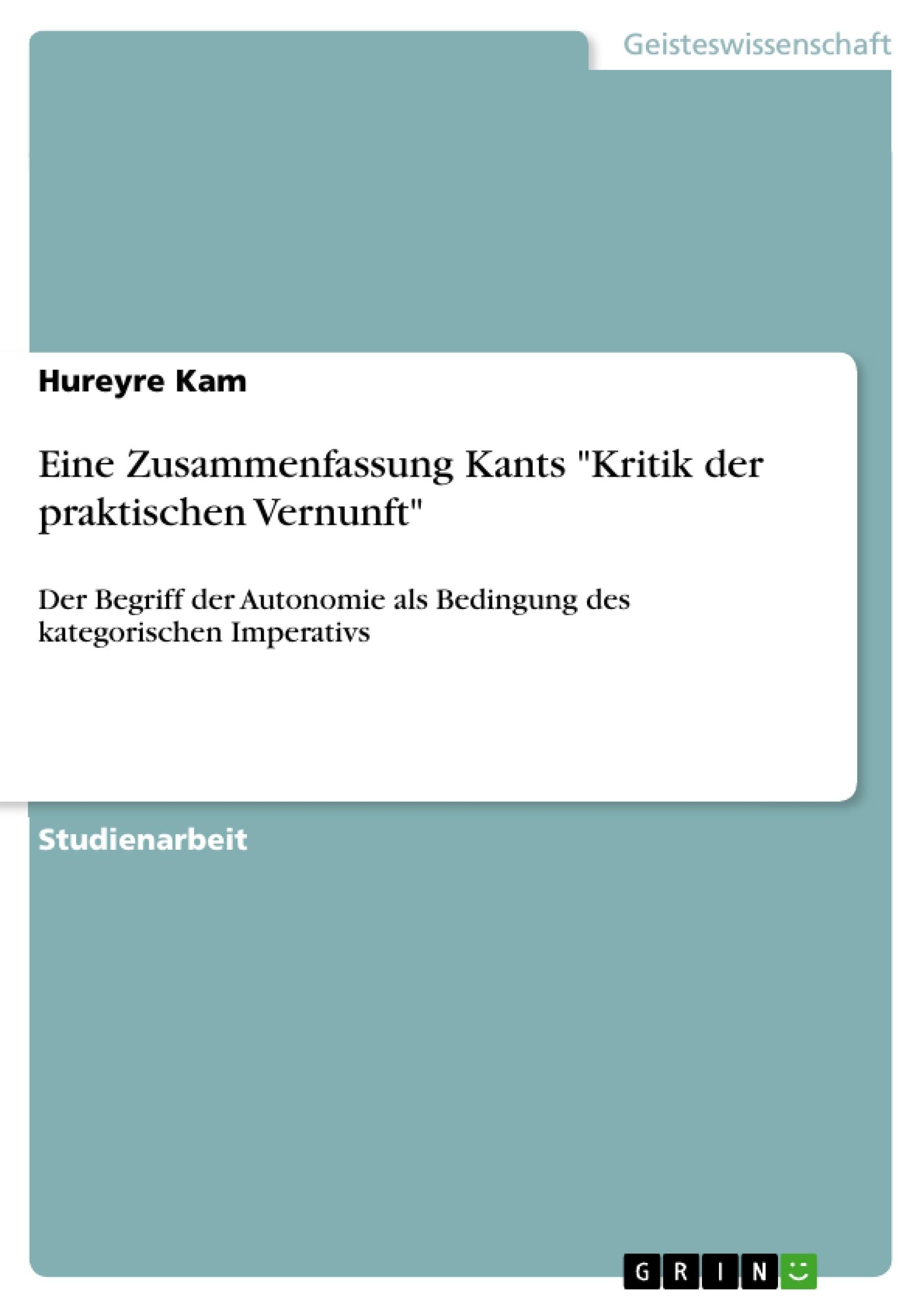"""Titel: Eine Zusammenfassung Kants """"Kritik der praktischen Vernunft"""""""