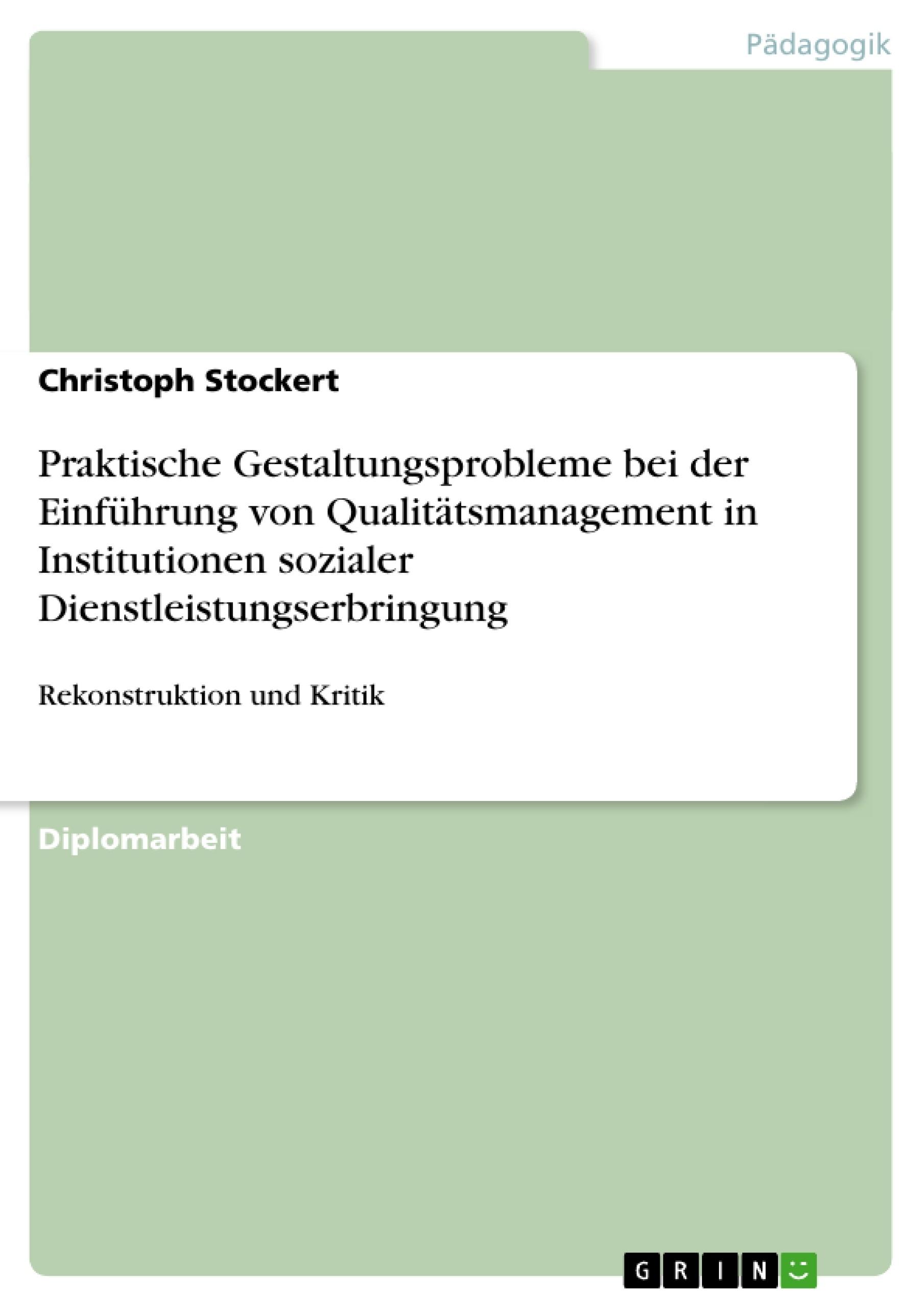 Titel: Praktische Gestaltungsprobleme bei der Einführung von Qualitätsmanagement in Institutionen sozialer Dienstleistungserbringung