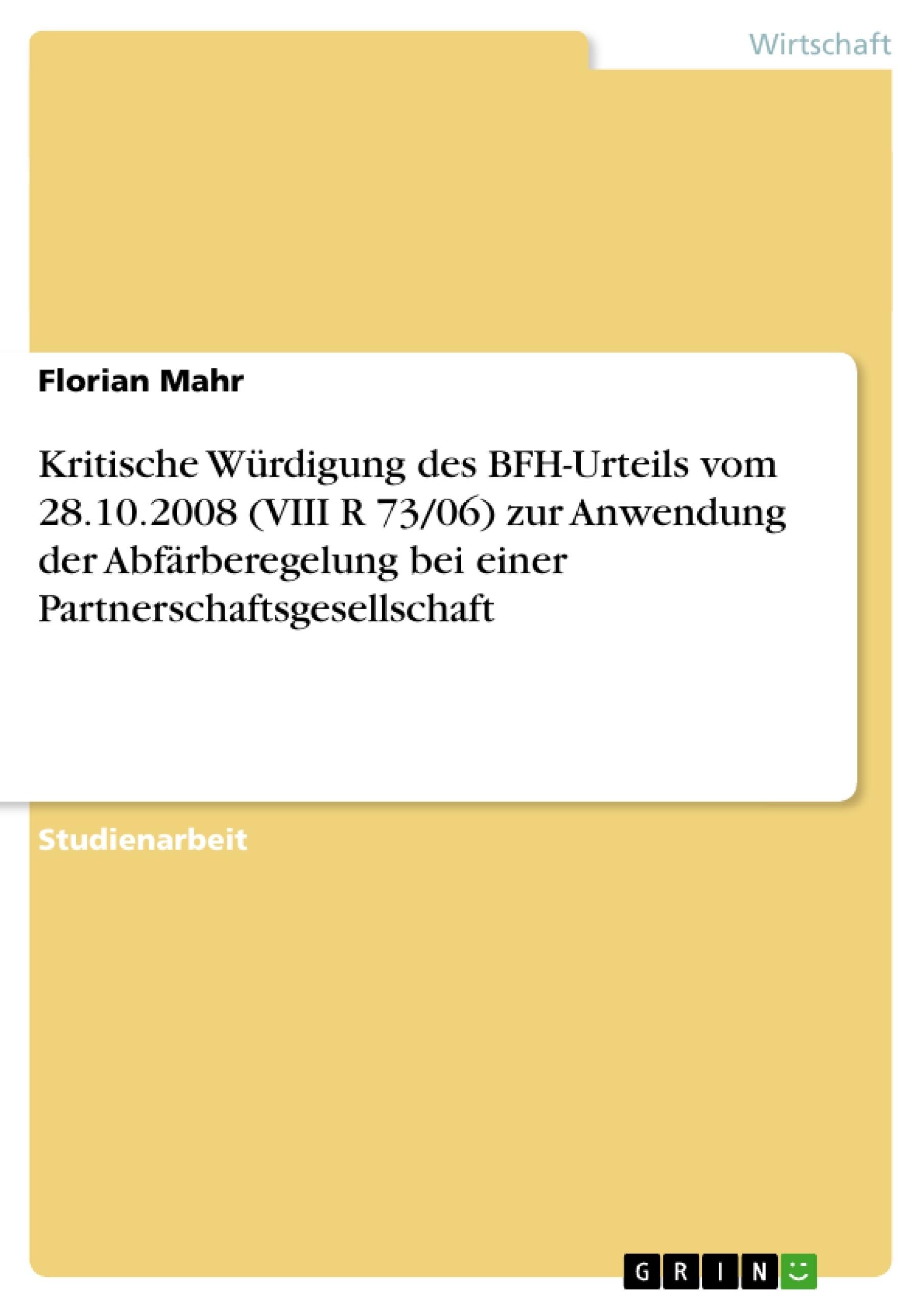 Titel: Kritische Würdigung des BFH-Urteils vom 28.10.2008 (VIII R 73/06) zur Anwendung der Abfärberegelung bei einer Partnerschaftsgesellschaft