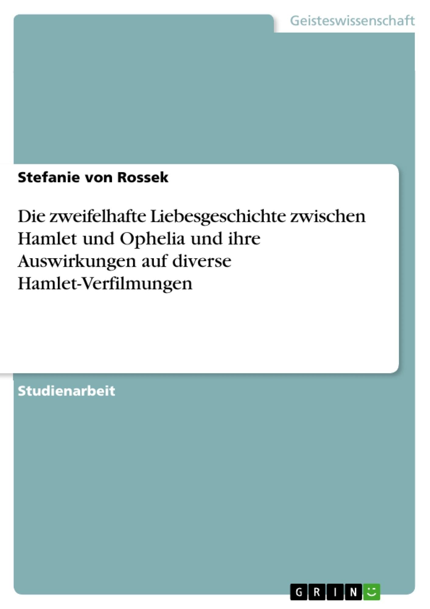 Titel: Die zweifelhafte Liebesgeschichte zwischen Hamlet und Ophelia und ihre Auswirkungen auf diverse Hamlet-Verfilmungen