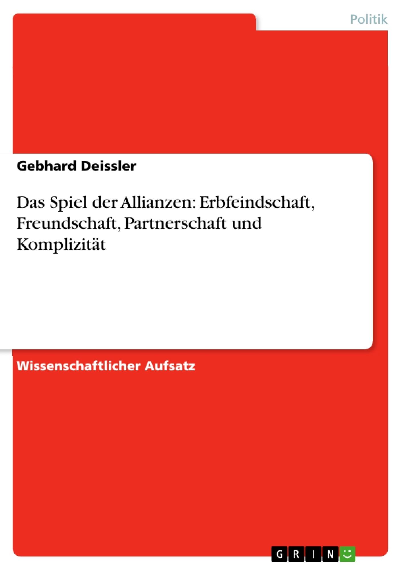 Titel: Das Spiel der Allianzen: Erbfeindschaft, Freundschaft, Partnerschaft und Komplizität