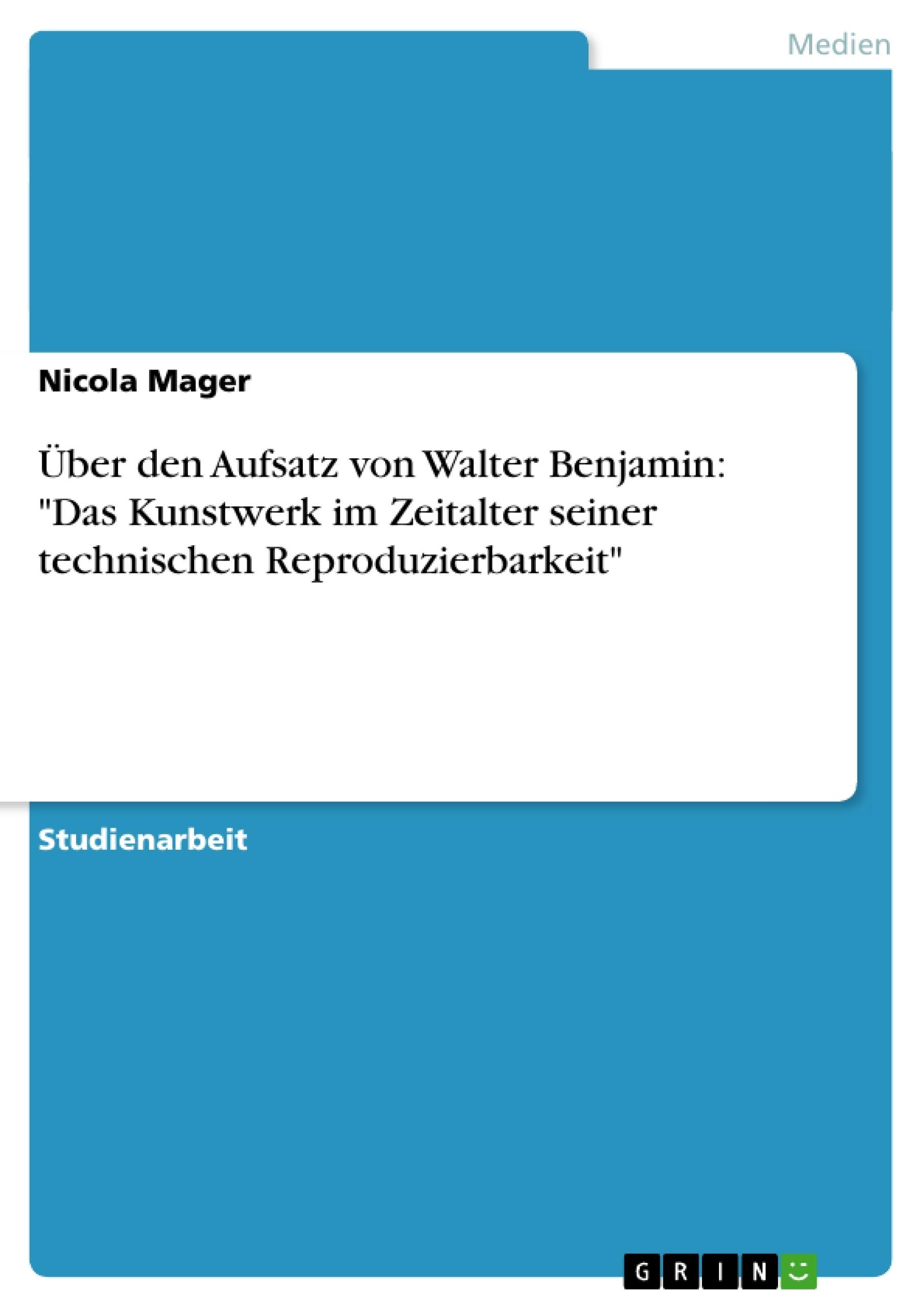 """Titel: Über den Aufsatz von Walter Benjamin: """"Das Kunstwerk im Zeitalter seiner technischen Reproduzierbarkeit"""""""