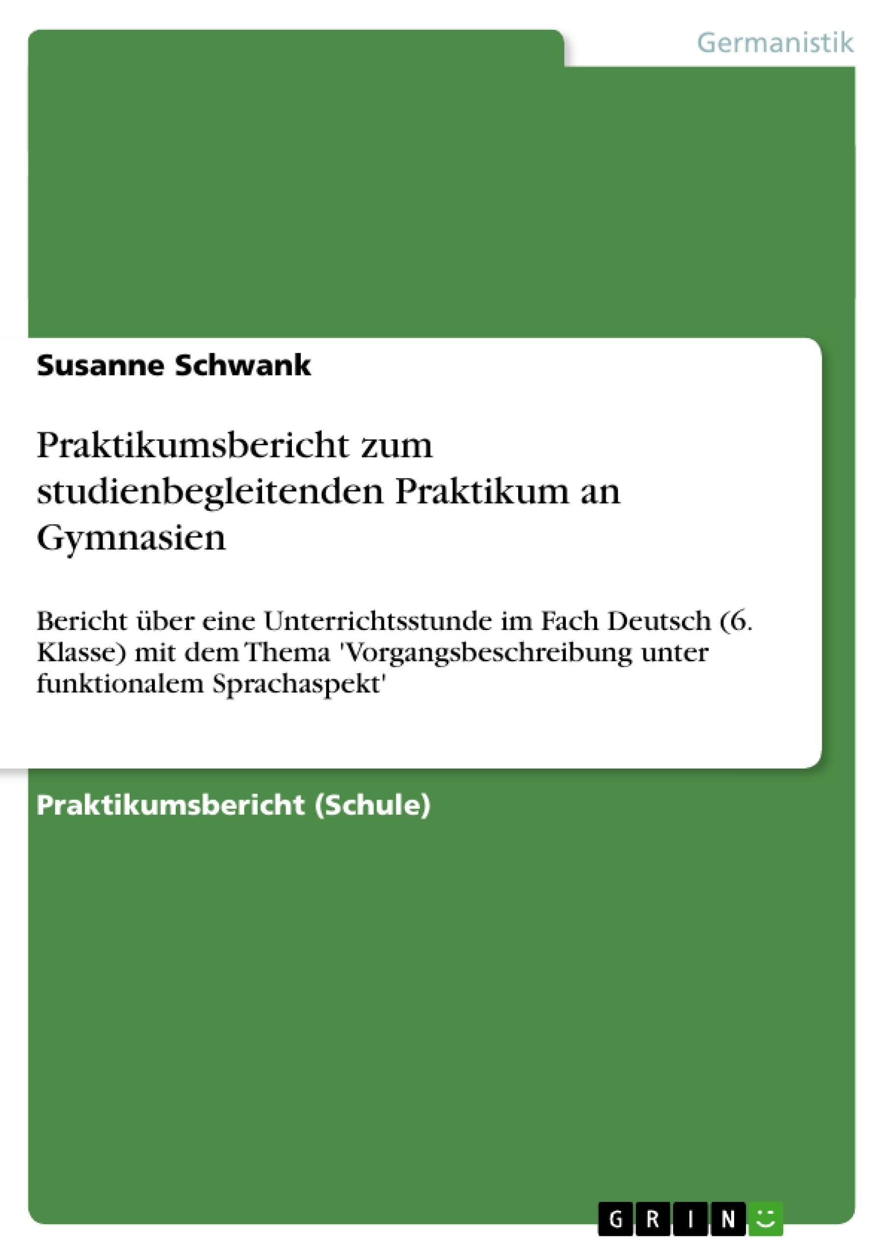 Titel: Praktikumsbericht zum studienbegleitenden Praktikum an Gymnasien
