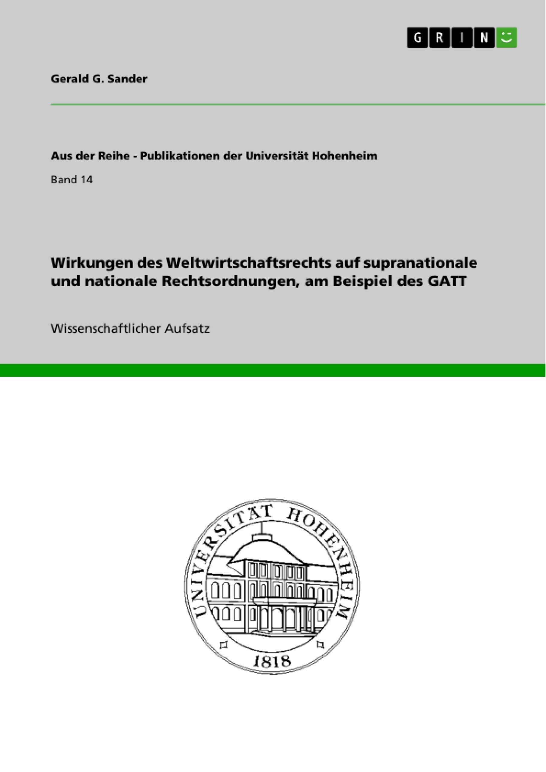 Titel: Wirkungen des Weltwirtschaftsrechts auf supranationale und nationale Rechtsordnungen, am Beispiel des GATT