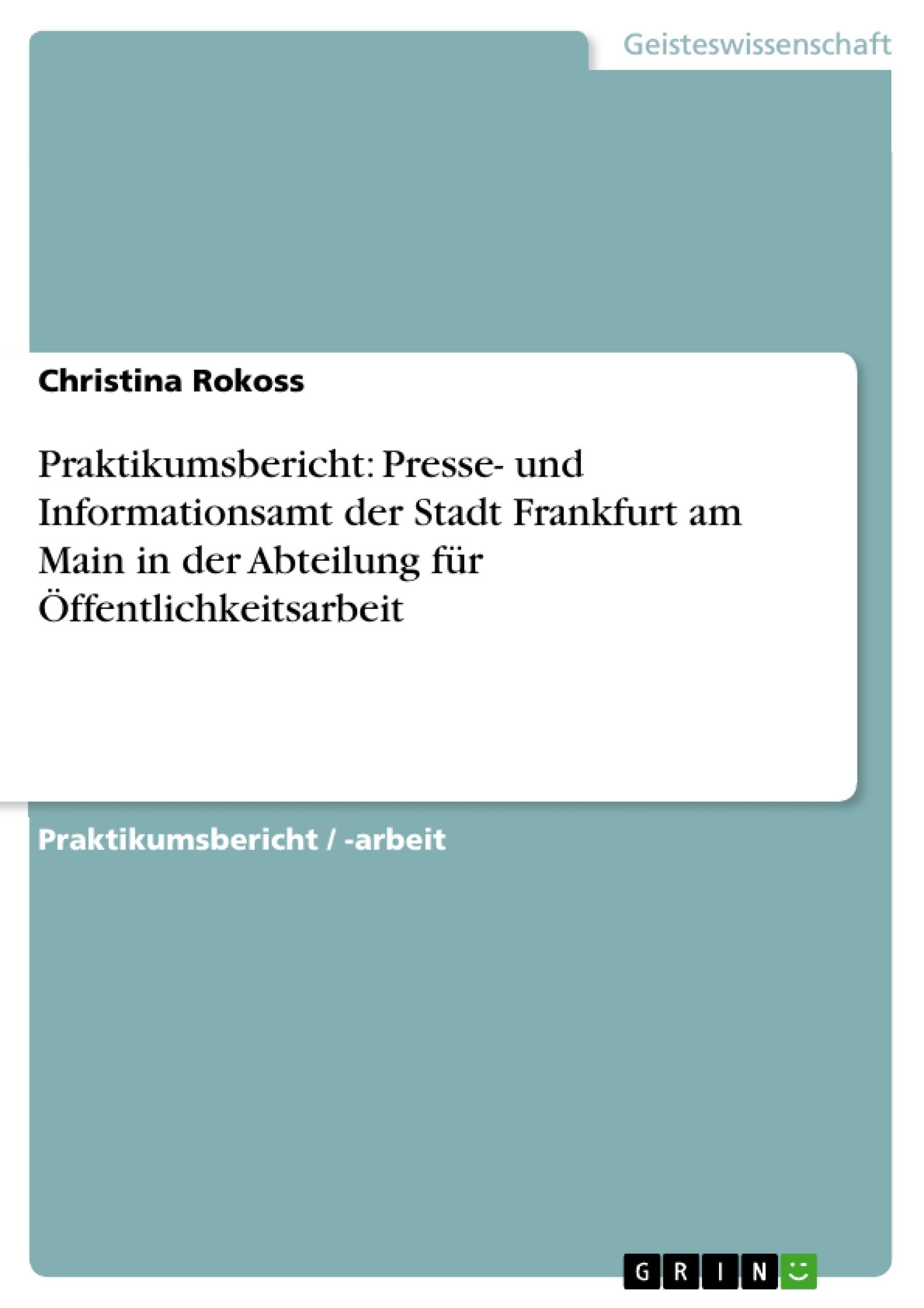 Titel: Praktikumsbericht: Presse- und Informationsamt der Stadt Frankfurt am Main in der Abteilung für Öffentlichkeitsarbeit