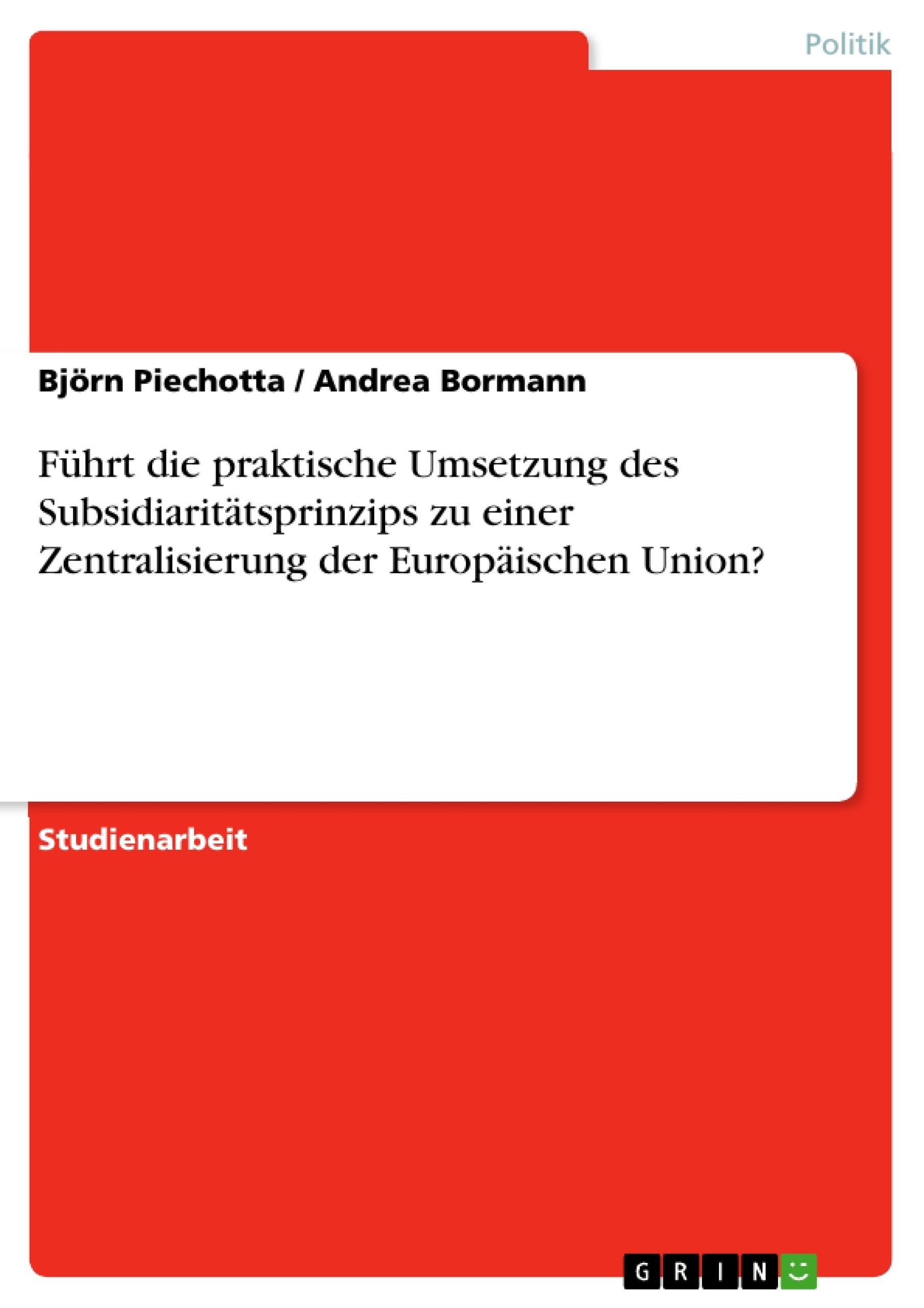 Titel: Führt die praktische Umsetzung des Subsidiaritätsprinzips zu einer Zentralisierung der Europäischen Union?