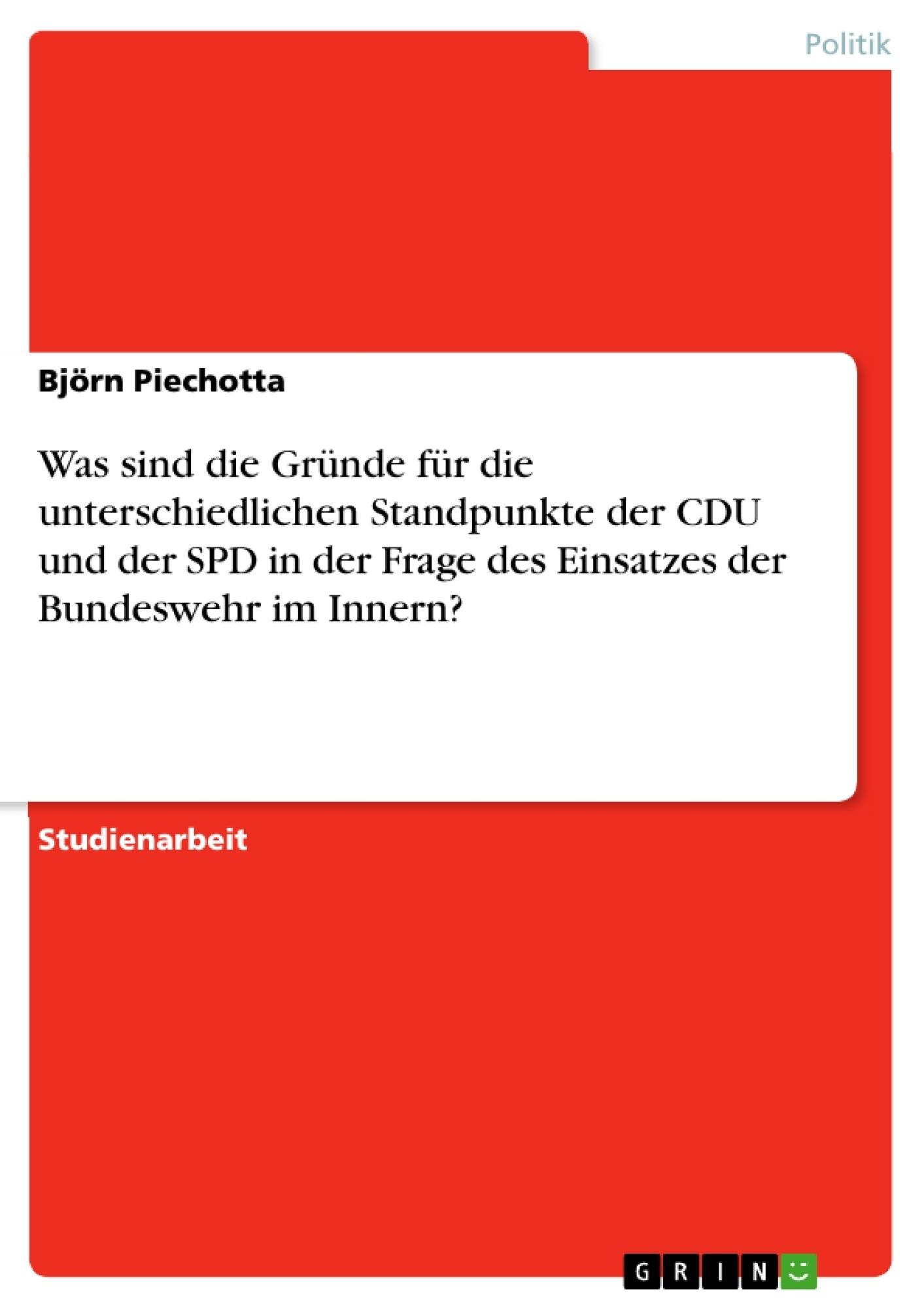 Titel: Was sind die Gründe für die unterschiedlichen Standpunkte der CDU und der SPD in der Frage des Einsatzes der Bundeswehr im Innern?