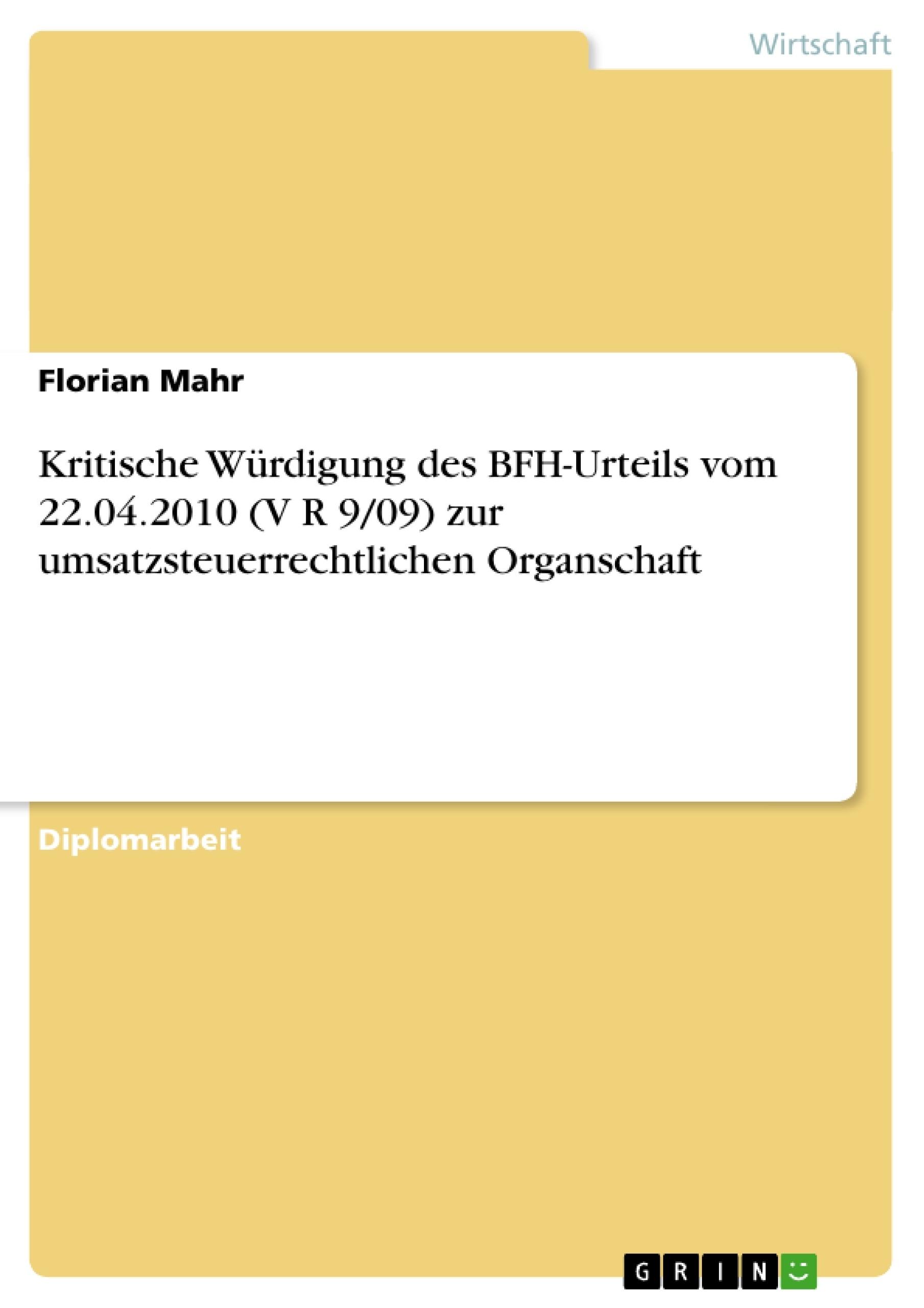 Titel: Kritische Würdigung des BFH-Urteils vom 22.04.2010 (V R 9/09) zur umsatzsteuerrechtlichen Organschaft