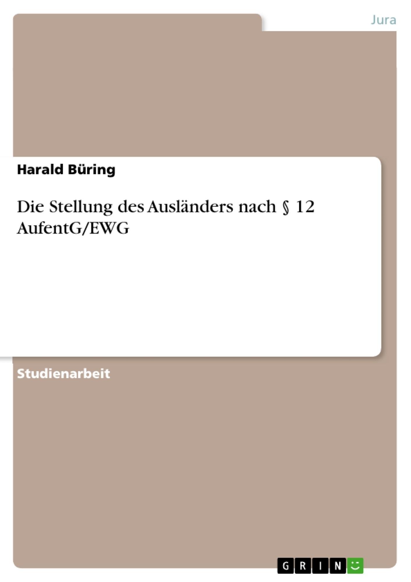 Titel: Die Stellung des Ausländers nach § 12 AufentG/EWG