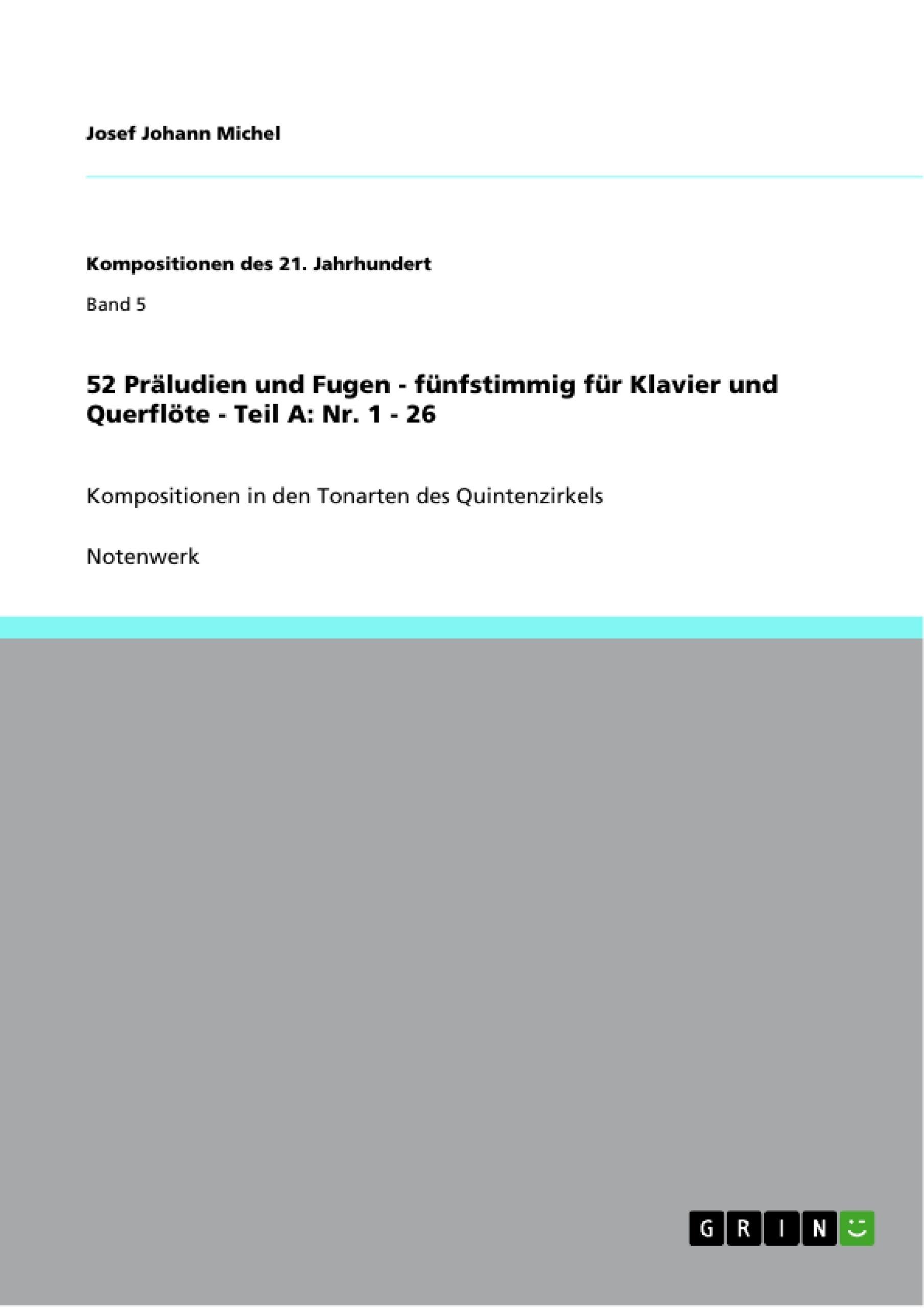 Titel: 52 Präludien und Fugen - fünfstimmig für Klavier und Querflöte - Teil A: Nr. 1 - 26