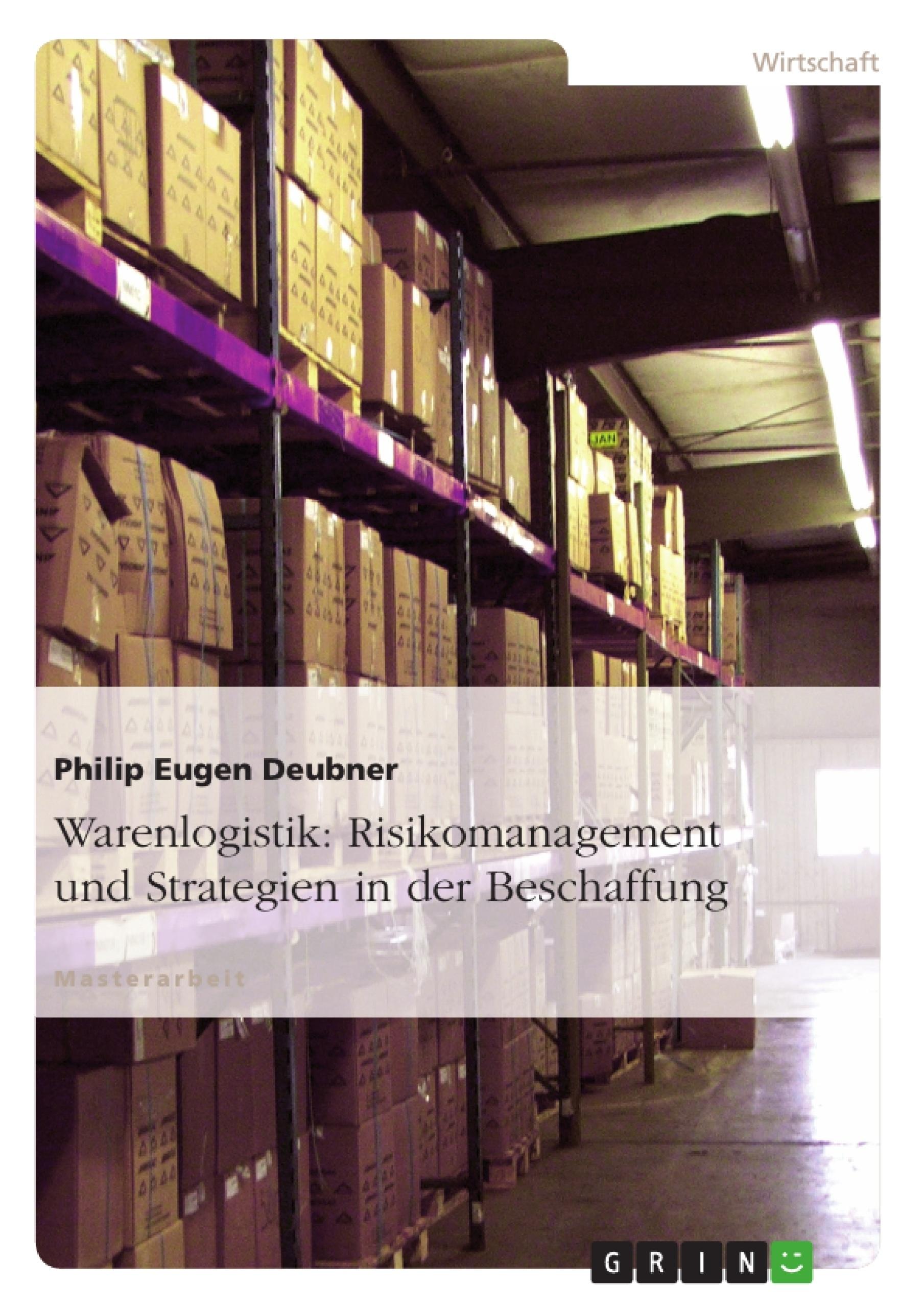 Titel: Warenlogistik: Risikomanagement und Strategien in der Beschaffung