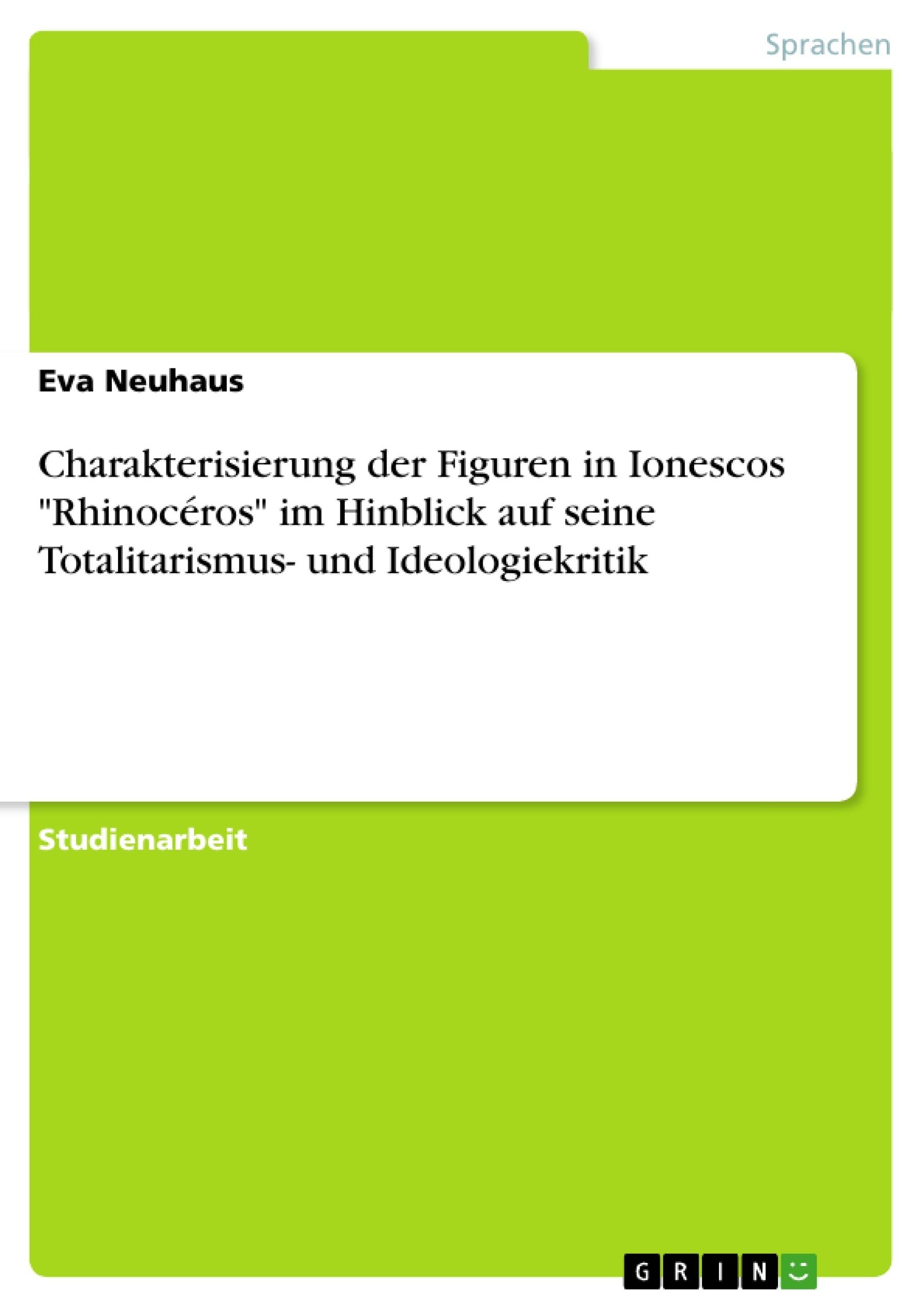 """Titel: Charakterisierung der Figuren in Ionescos """"Rhinocéros"""" im Hinblick auf seine Totalitarismus- und Ideologiekritik"""