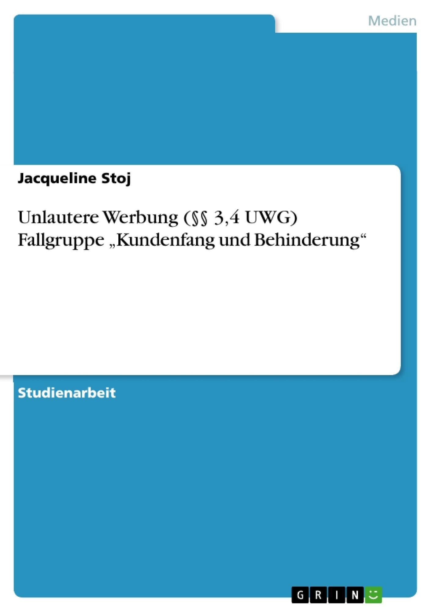 """Titel: Unlautere Werbung (§§ 3,4 UWG) Fallgruppe """"Kundenfang und Behinderung"""""""