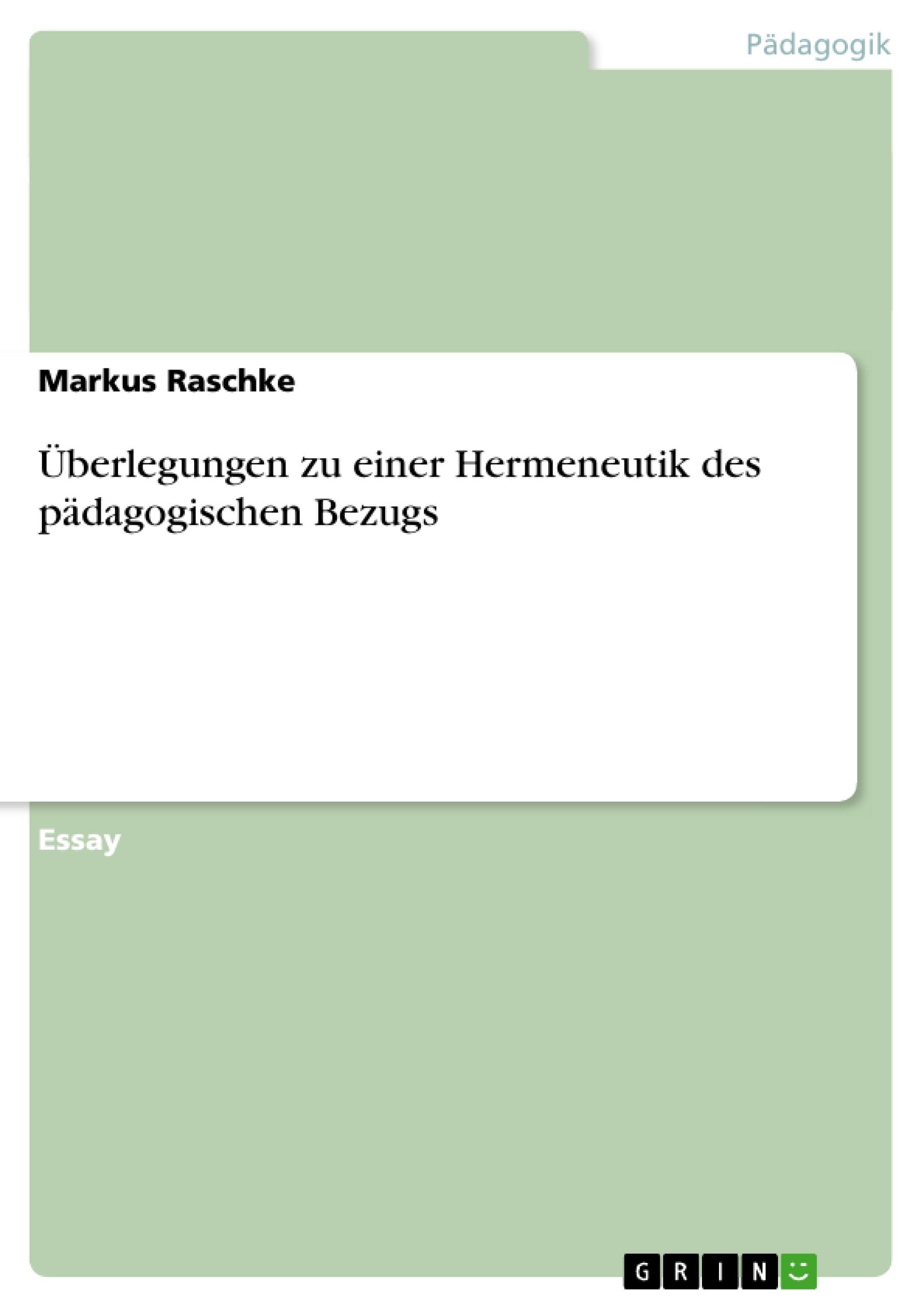Titel: Überlegungen zu einer Hermeneutik des pädagogischen Bezugs