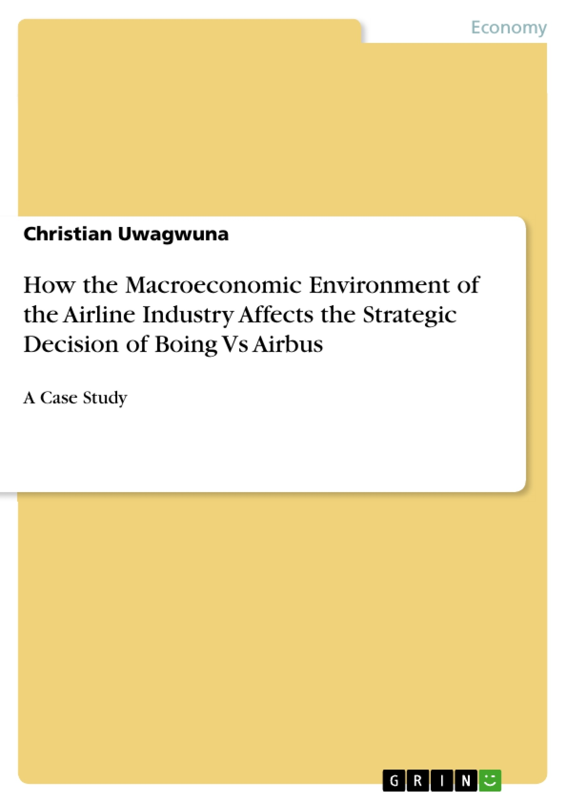 Title: How the Macroeconomic Environment of the Airline Industry Affects the Strategic Decision of Boing Vs Airbus