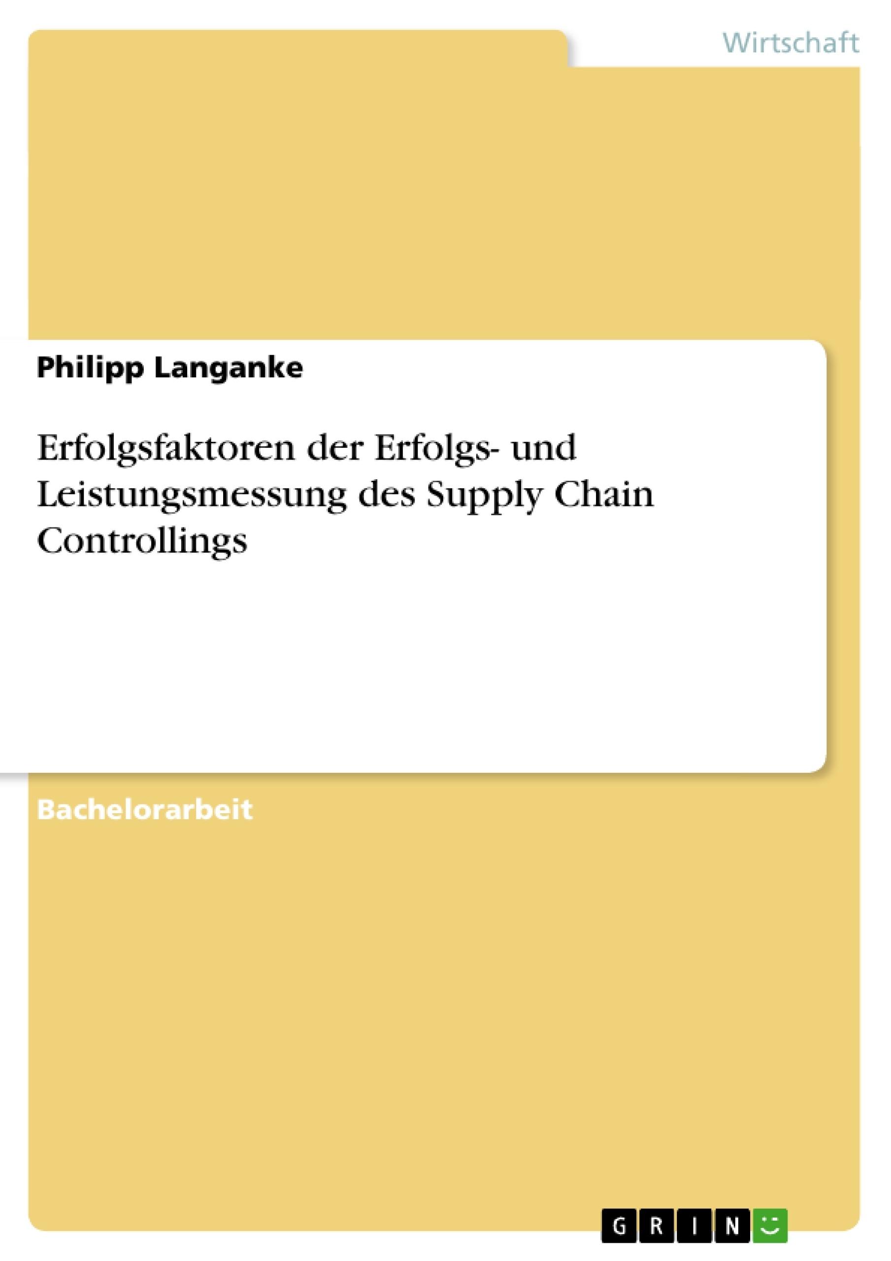 Titel: Erfolgsfaktoren der Erfolgs- und Leistungsmessung des Supply Chain Controllings