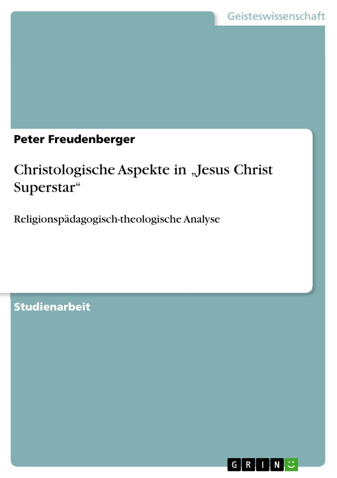 """Titel: Christologische Aspekte in """"Jesus Christ Superstar"""""""