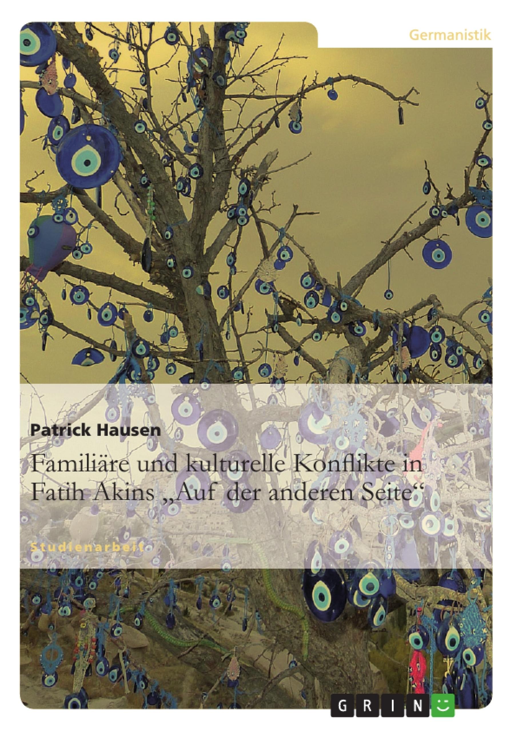 Titel: Familiäre und kulturelle Konflikte in Fatih Akins 'Auf der anderen Seite'
