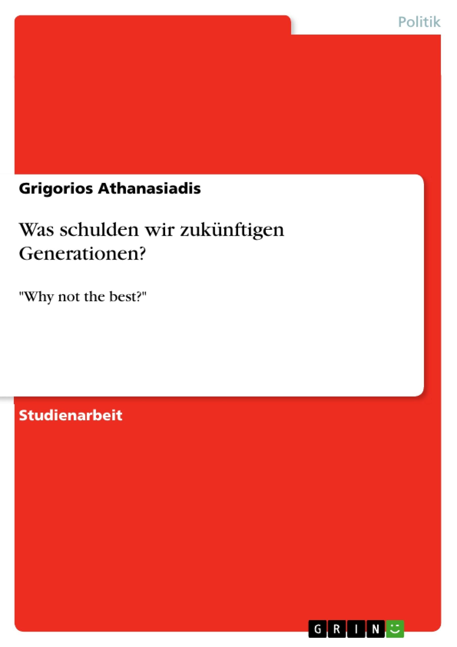 Titel: Was schulden wir zukünftigen Generationen?