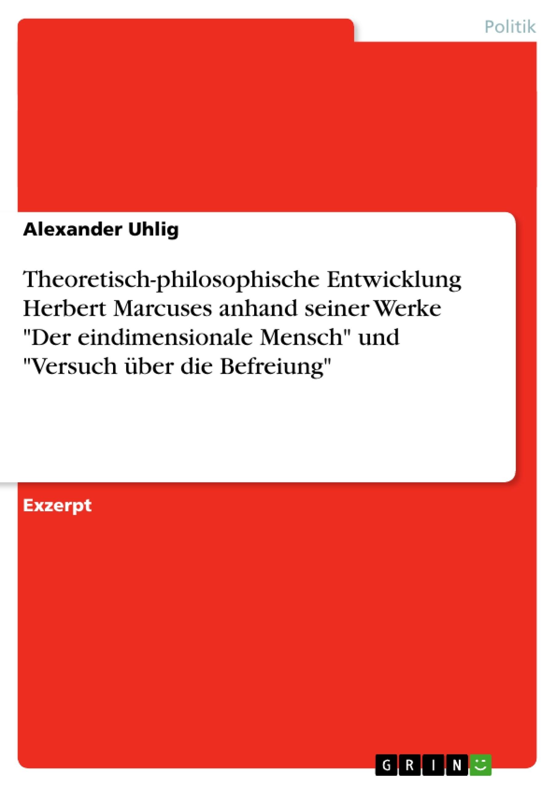 """Titel: Theoretisch-philosophische Entwicklung Herbert Marcuses anhand seiner Werke """"Der eindimensionale Mensch"""" und """"Versuch über die Befreiung"""""""