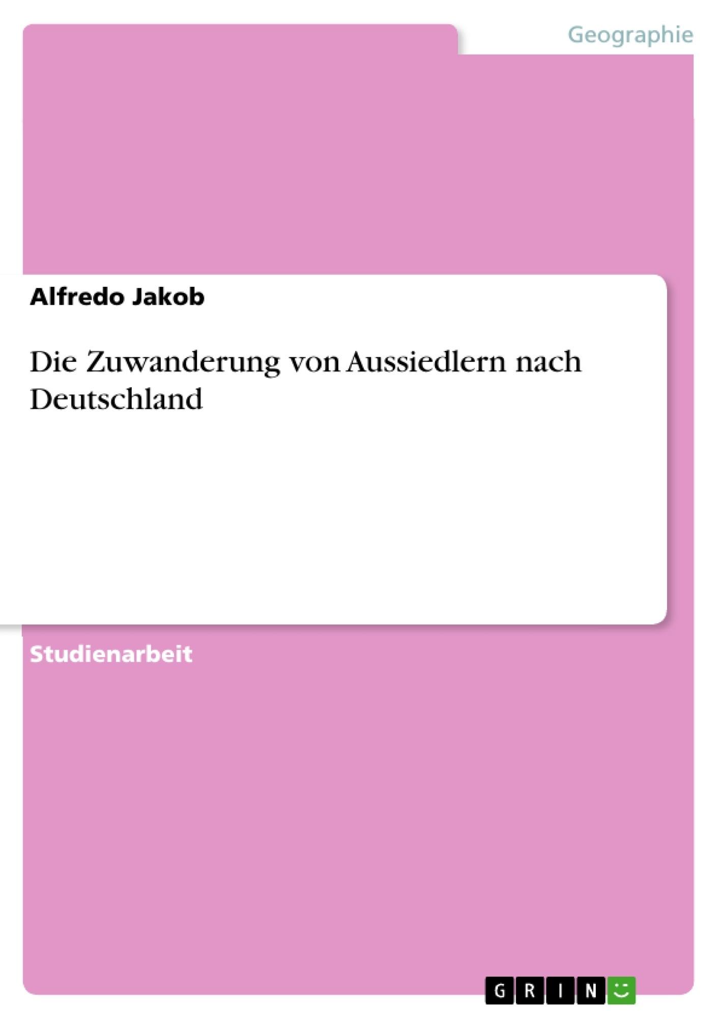 Titel: Die Zuwanderung von Aussiedlern nach Deutschland