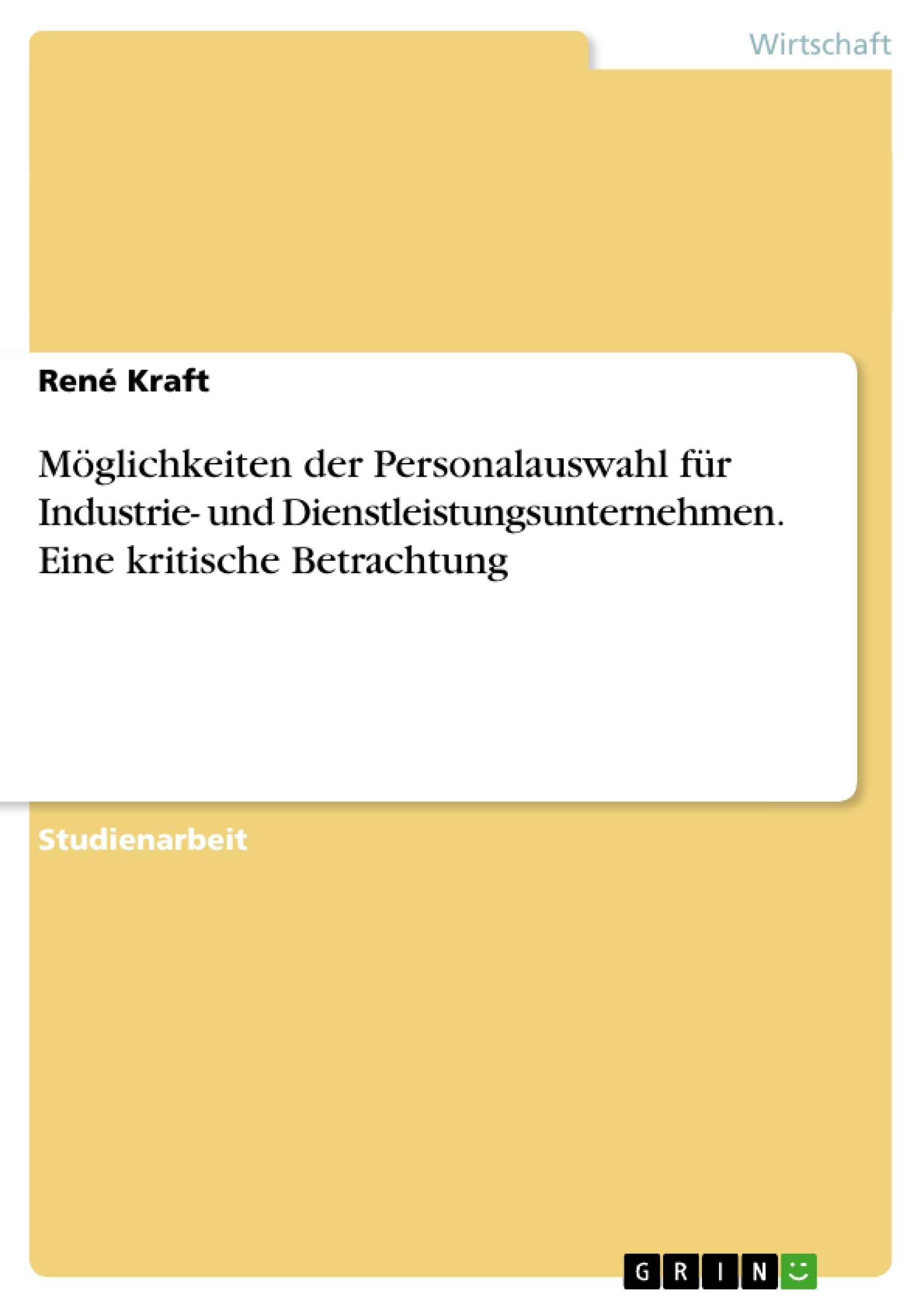 Titel: Möglichkeiten der Personalauswahl für Industrie- und Dienstleistungsunternehmen. Eine kritische Betrachtung