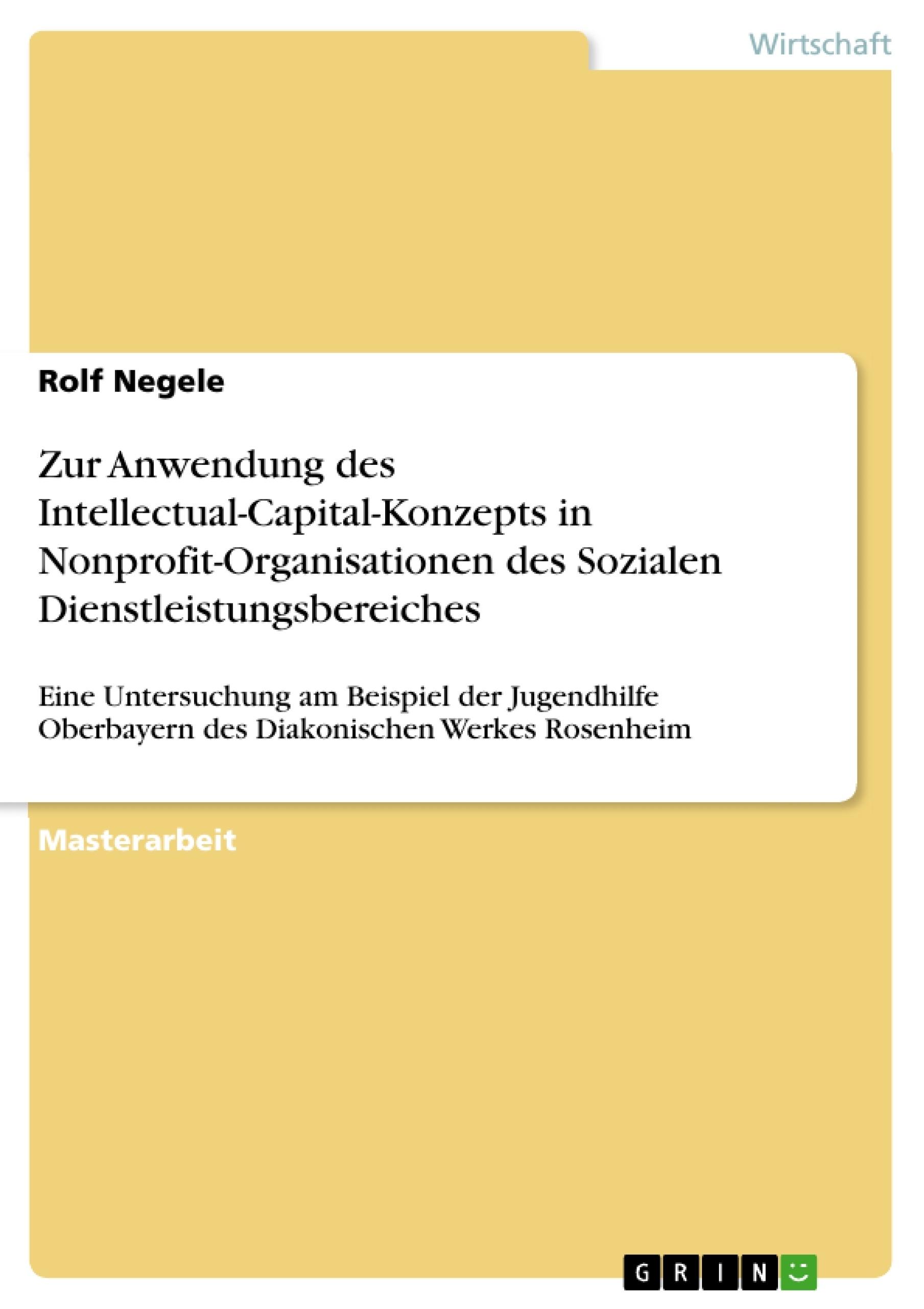 Titel: Zur Anwendung des Intellectual-Capital-Konzepts in Nonprofit-Organisationen des Sozialen Dienstleistungsbereiches
