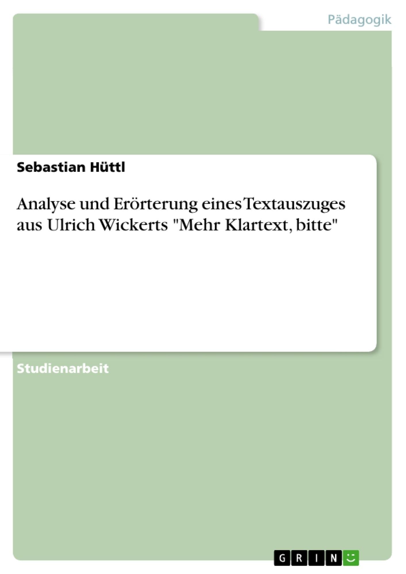 """Titel: Analyse und Erörterung eines Textauszuges aus Ulrich Wickerts """"Mehr Klartext, bitte"""""""