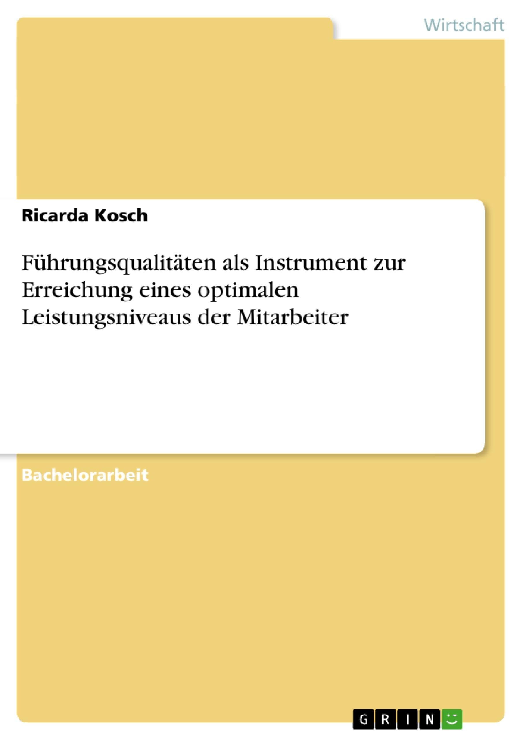 Titel: Führungsqualitäten als Instrument zur Erreichung eines optimalen Leistungsniveaus der Mitarbeiter