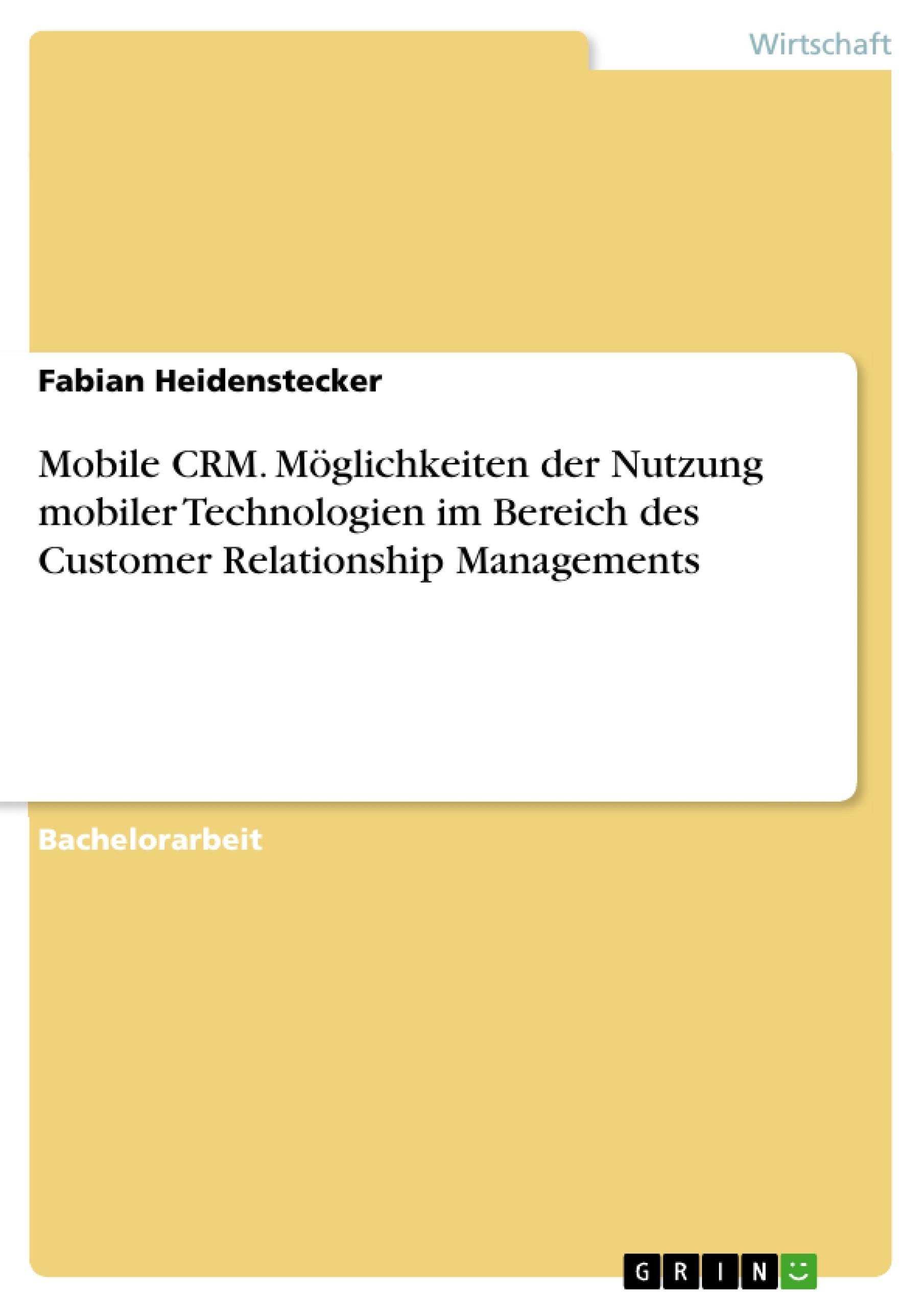Titel: Mobile CRM. Möglichkeiten der Nutzung mobiler Technologien im Bereich des Customer Relationship Managements