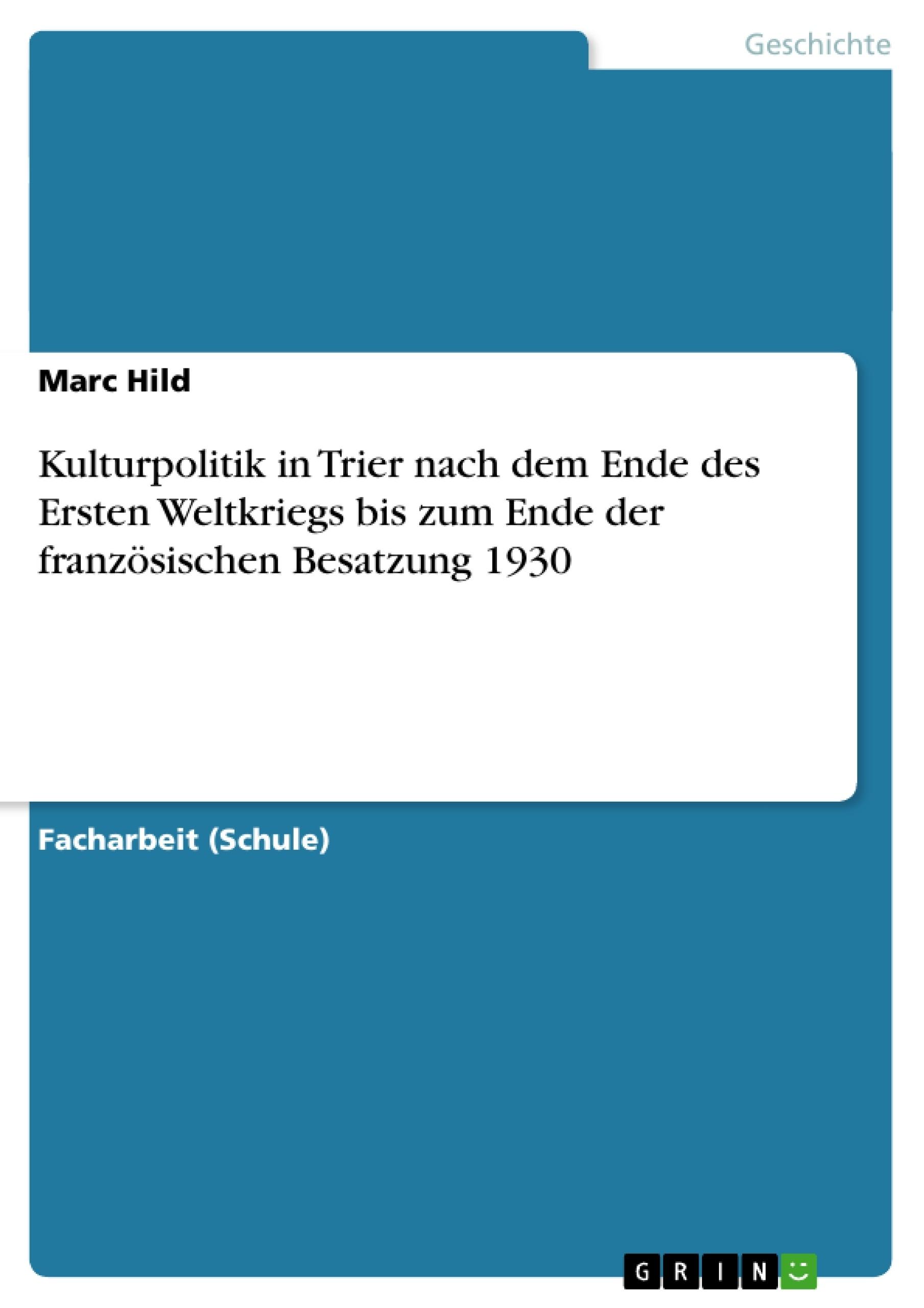 Titel: Kulturpolitik in Trier nach dem Ende des Ersten Weltkriegs bis zum Ende der französischen Besatzung 1930
