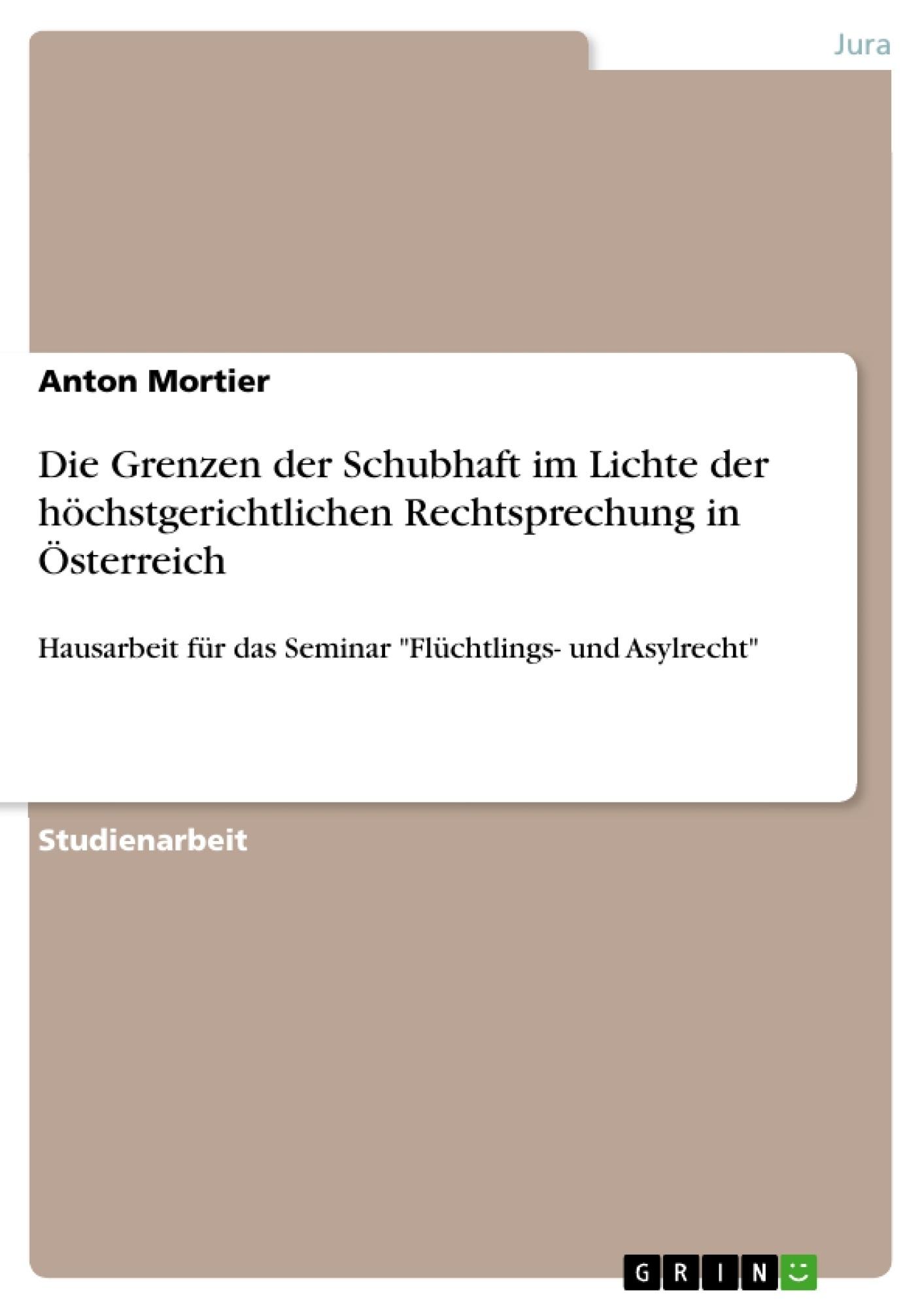 Titel: Die Grenzen der Schubhaft im Lichte der höchstgerichtlichen Rechtsprechung in Österreich