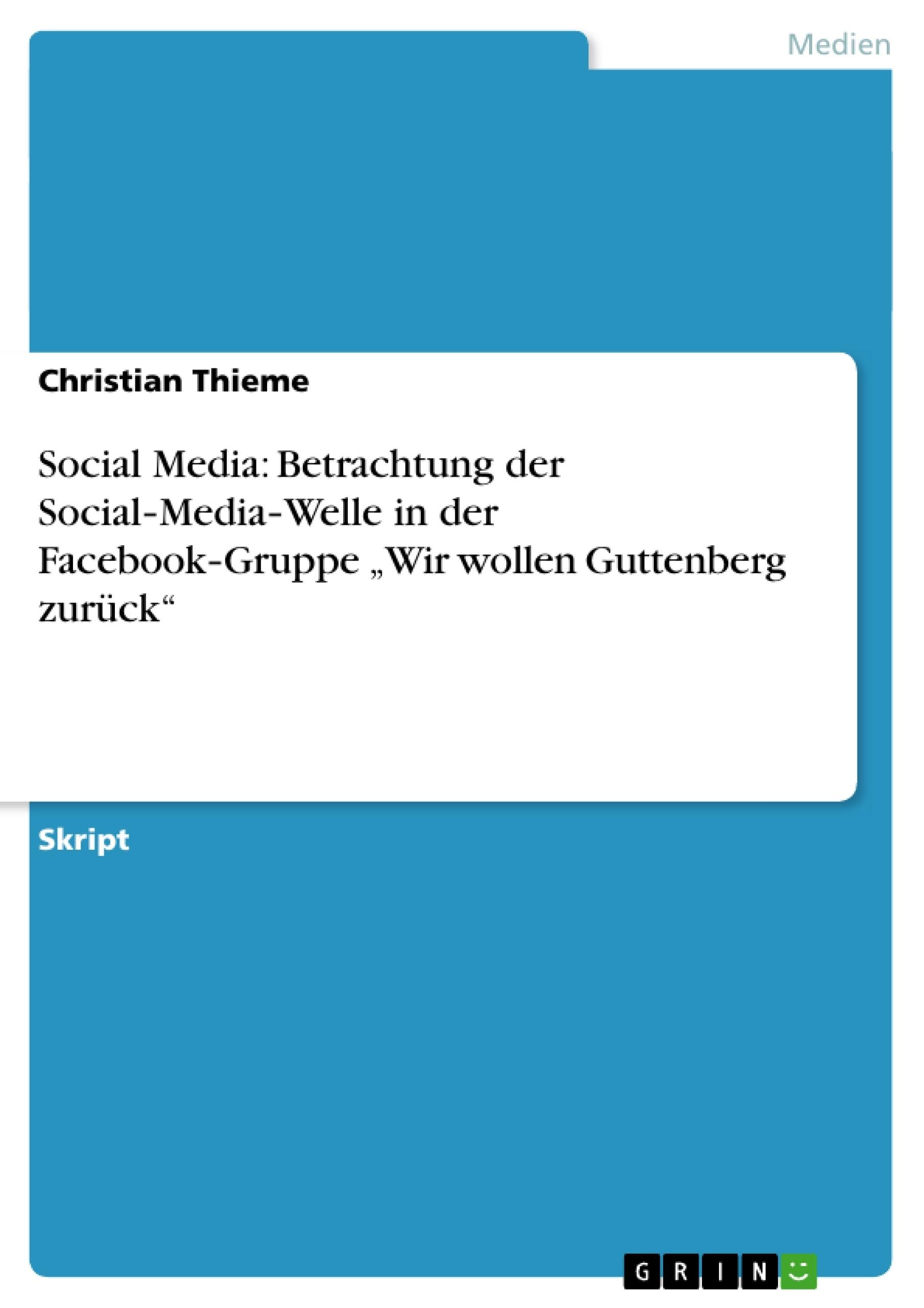"Titel: Social Media: Betrachtung der Social‐Media‐Welle in der Facebook‐Gruppe ""Wir wollen Guttenberg zurück"""