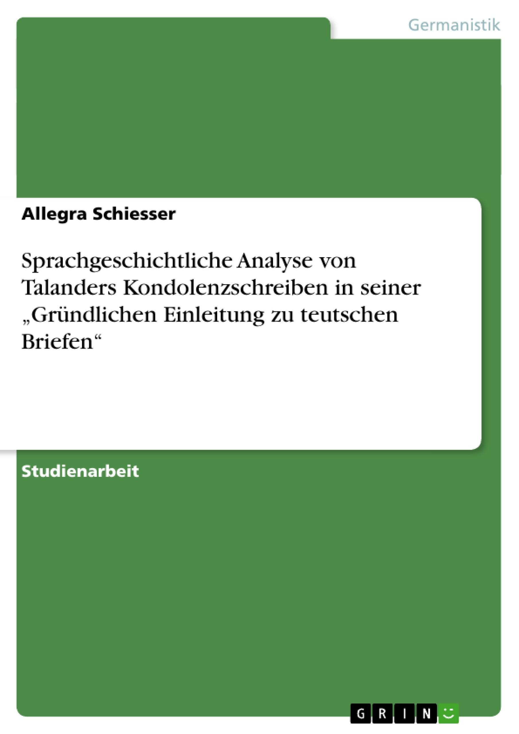 """Titel: Sprachgeschichtliche Analyse von Talanders Kondolenzschreiben in seiner """"Gründlichen Einleitung zu teutschen Briefen"""""""