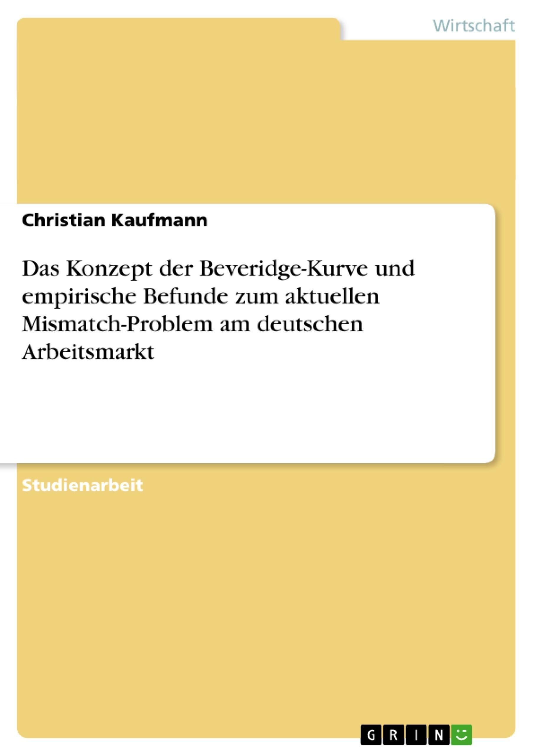 Titel: Das Konzept der Beveridge-Kurve und empirische Befunde zum aktuellen Mismatch-Problem am deutschen Arbeitsmarkt
