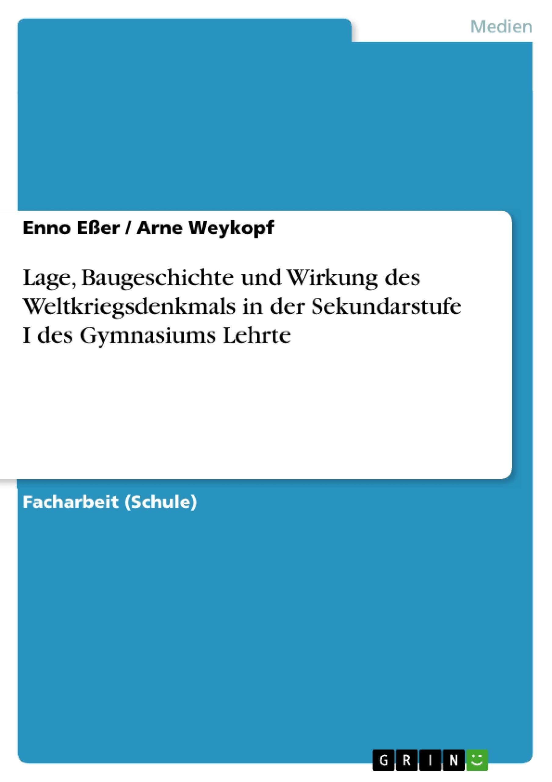 Titel: Lage, Baugeschichte und Wirkung des Weltkriegsdenkmals in der Sekundarstufe I des Gymnasiums Lehrte