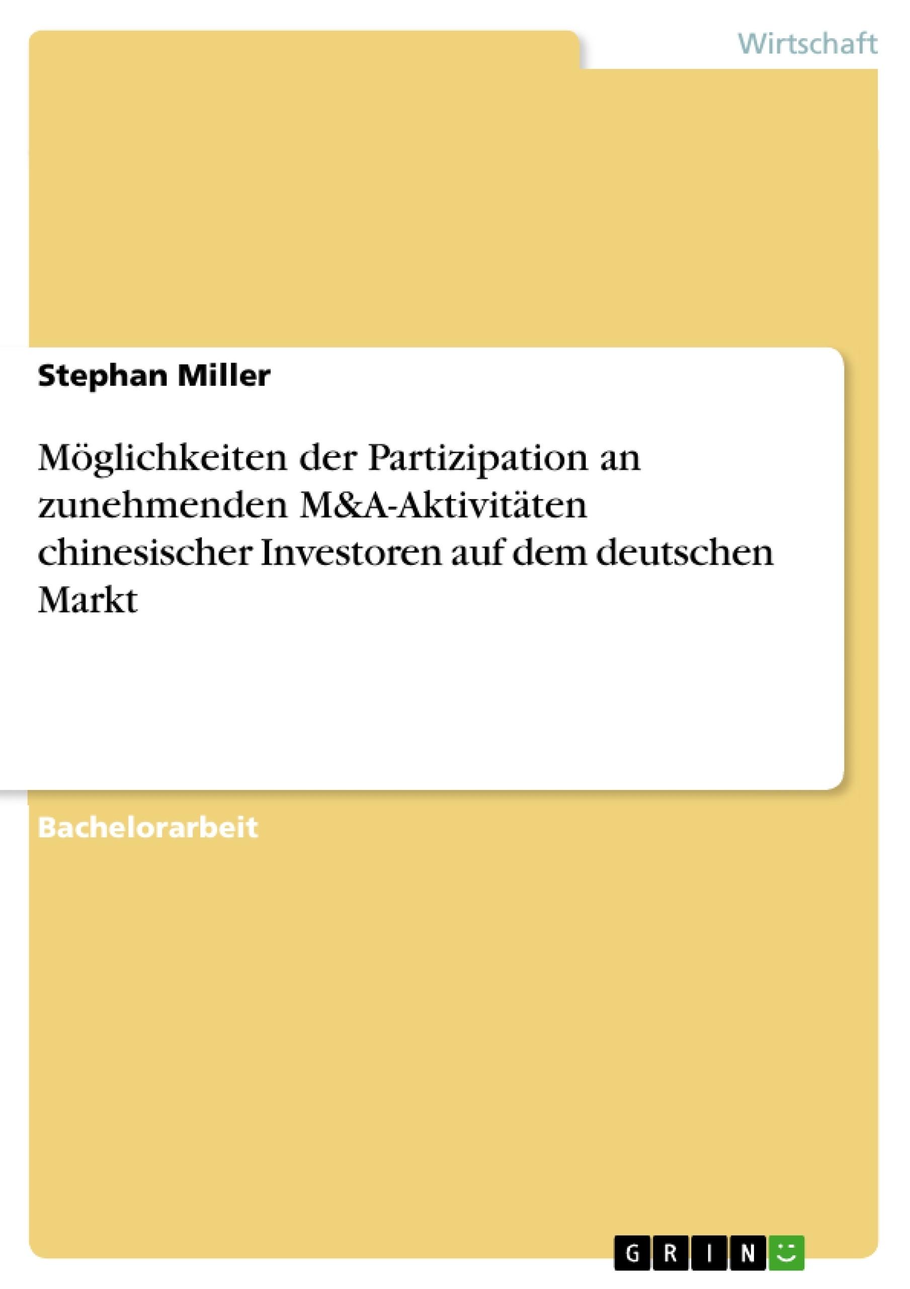 Titel: Möglichkeiten der Partizipation an zunehmenden M&A-Aktivitäten chinesischer Investoren auf dem deutschen Markt