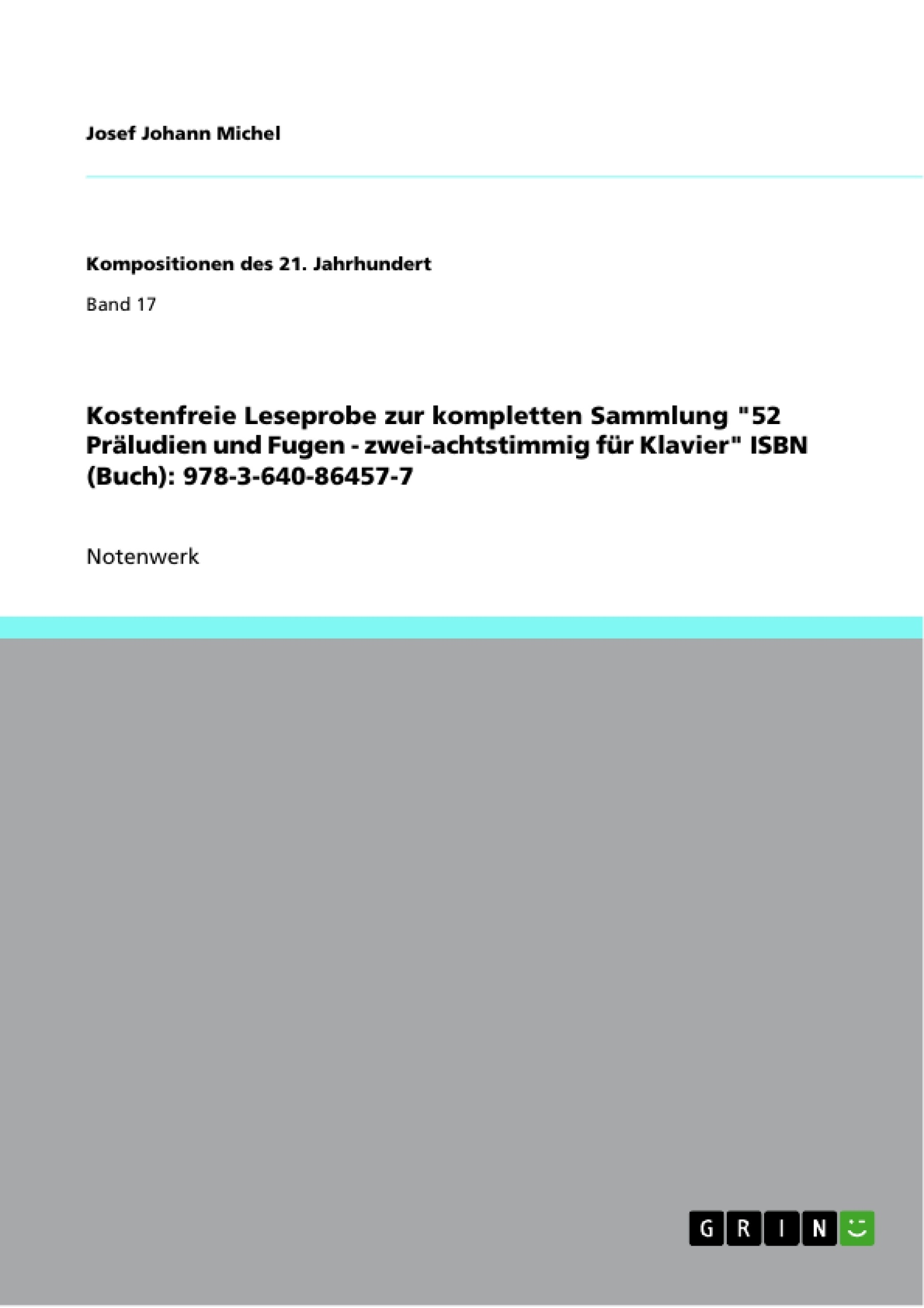 """Titel: Kostenfreie Leseprobe zur kompletten Sammlung """"52 Präludien und Fugen - zwei-achtstimmig für Klavier"""" ISBN (Buch): 978-3-640-86457-7"""