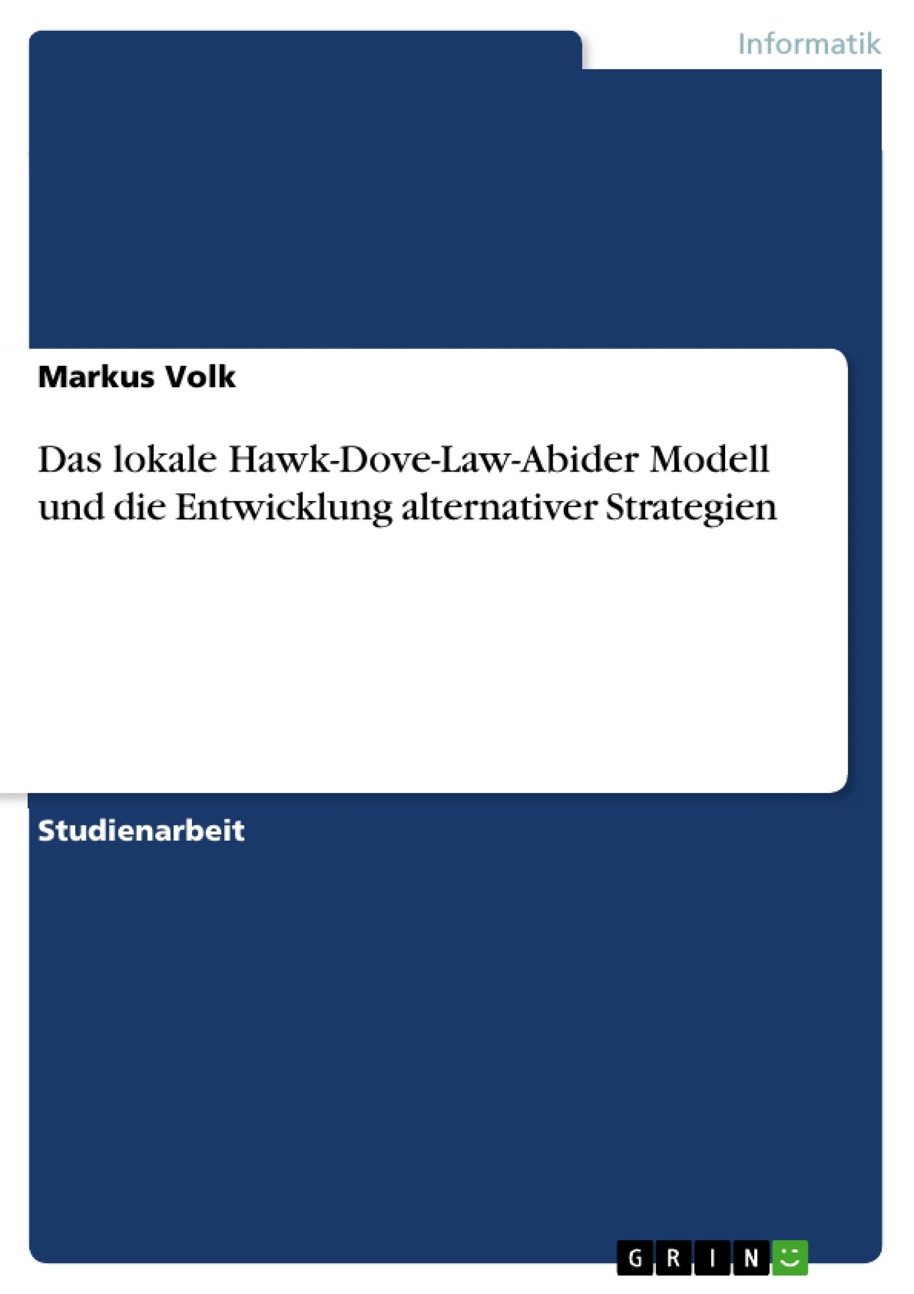 Titel: Das lokale Hawk-Dove-Law-Abider Modell und die Entwicklung alternativer Strategien