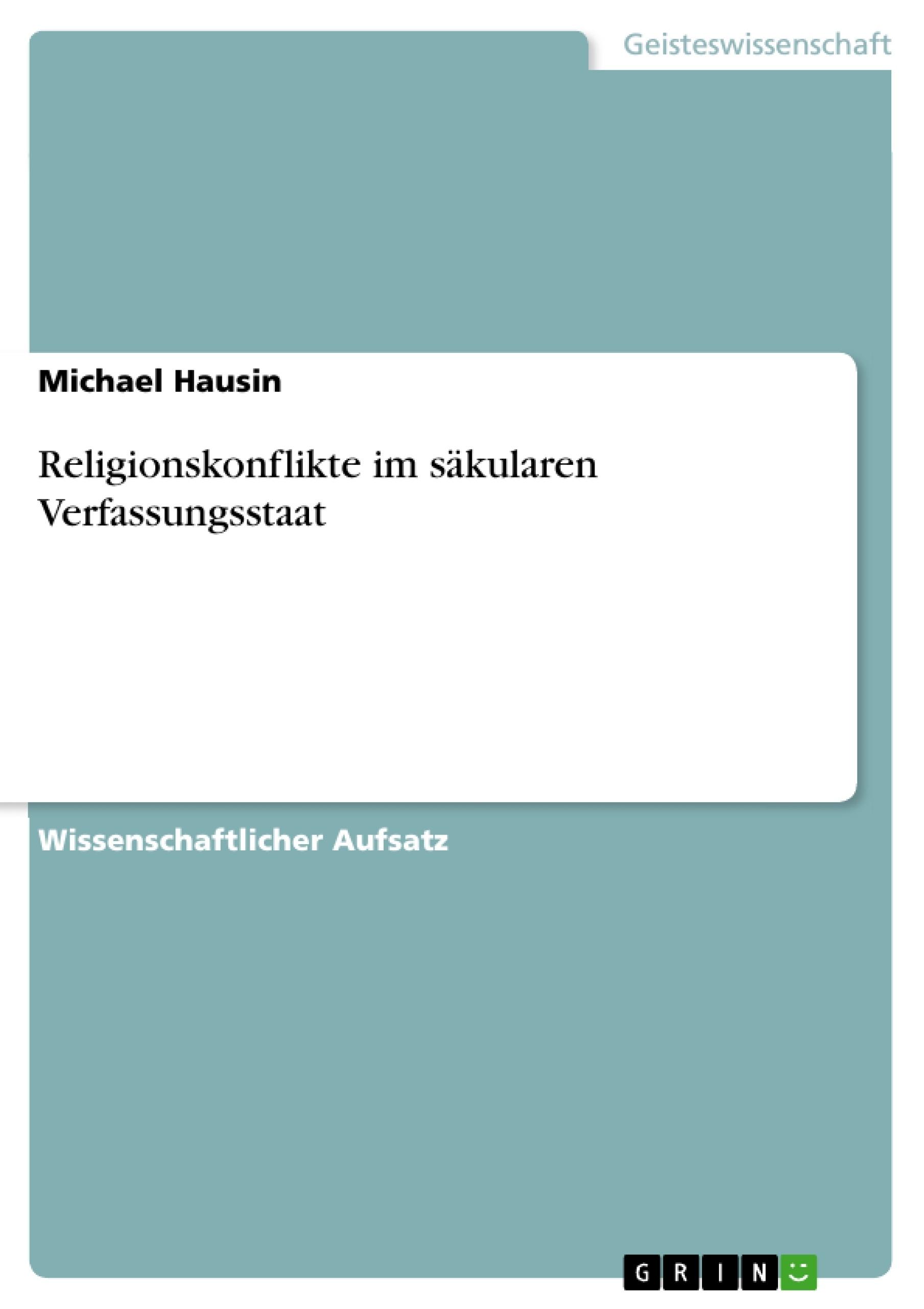 Titel: Religionskonflikte im säkularen Verfassungsstaat