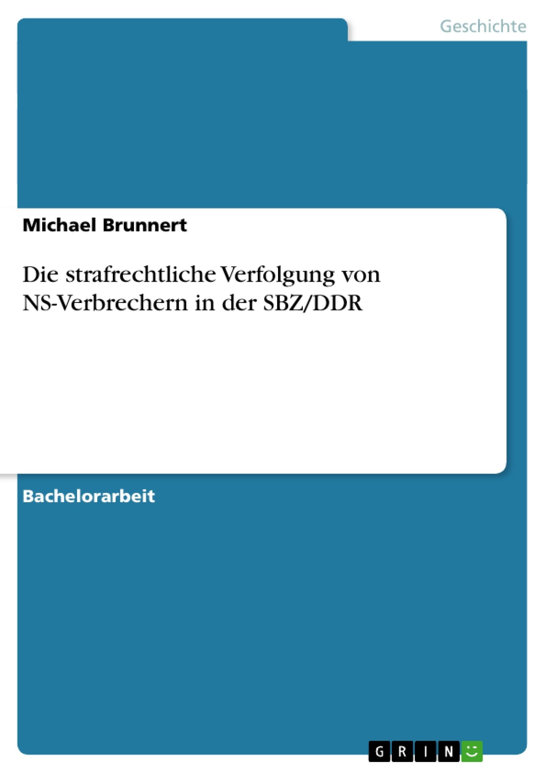 Titel: Die strafrechtliche Verfolgung von NS-Verbrechern in der SBZ/DDR